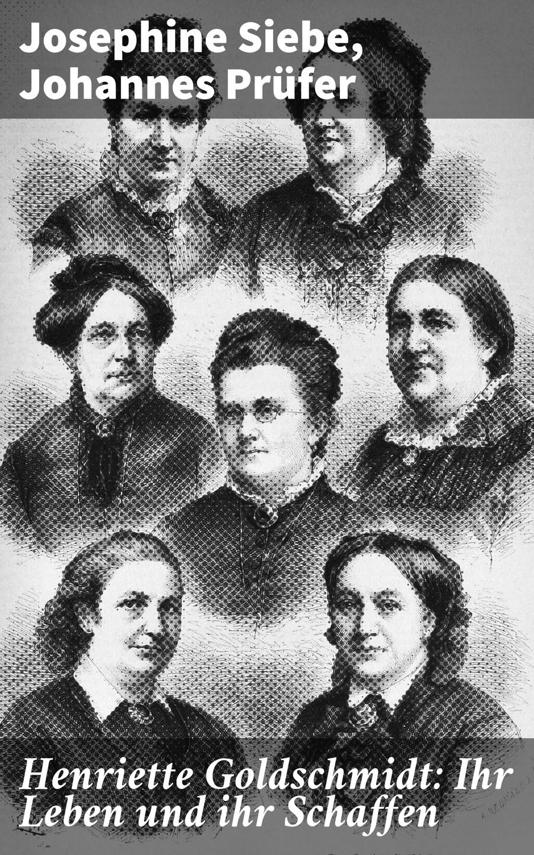 Siebe Josephine Henriette Goldschmidt: Ihr Leben und ihr Schaffen