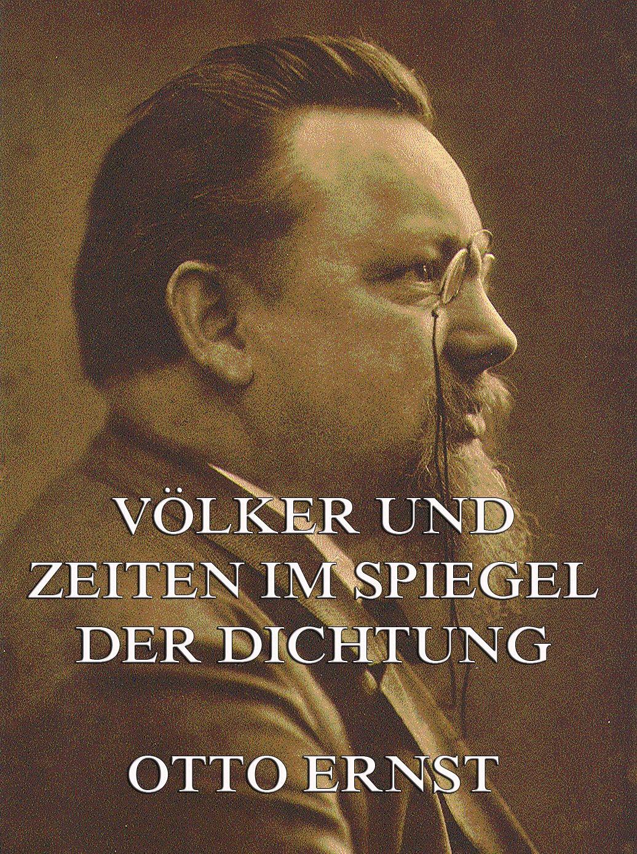 Otto Ernst Völker und Zeiten im Spiegel der Dichtung otto ernst humoristische plaudereien