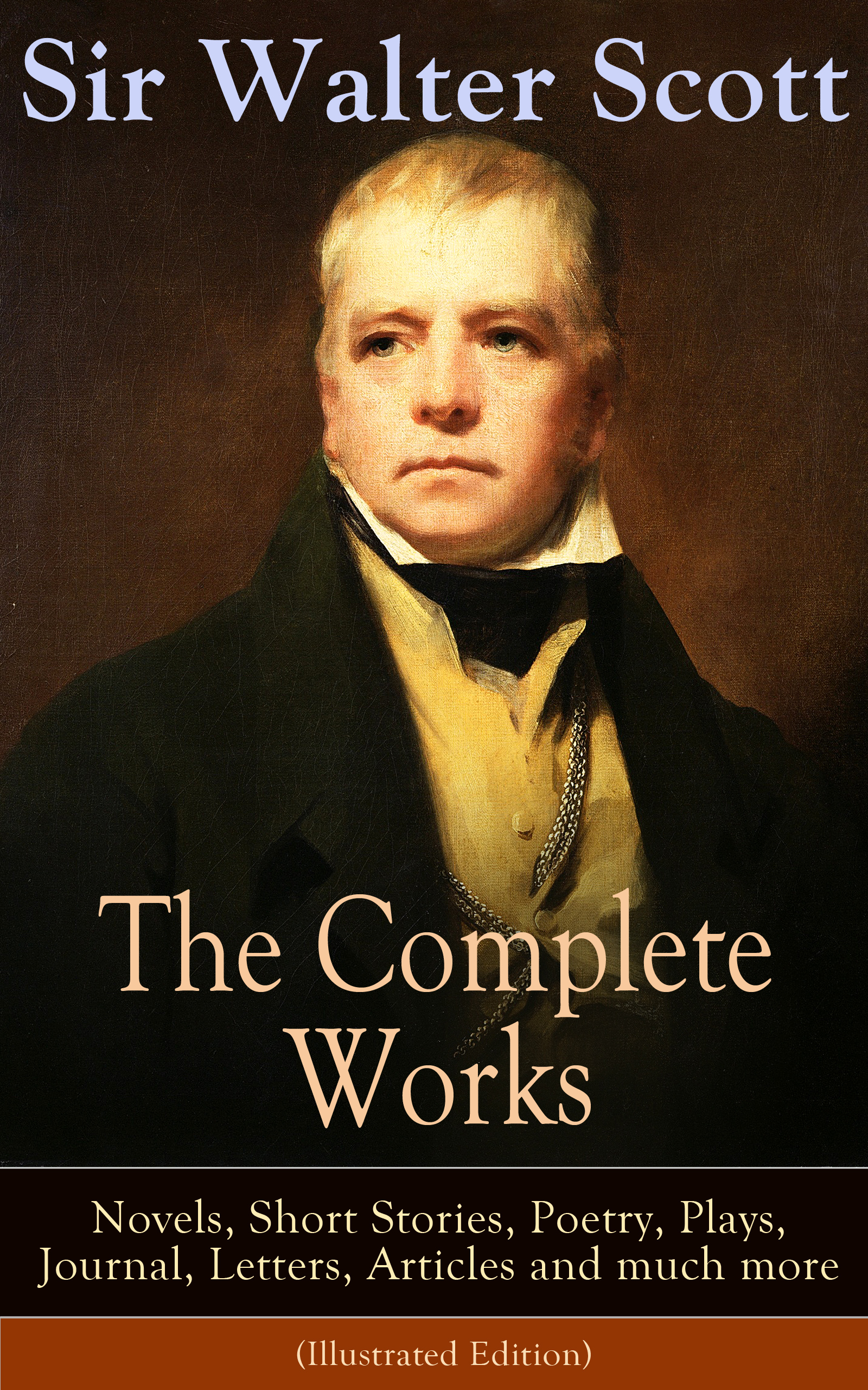 Walter Scott The Complete Works of Sir Walter Scott: Novels, Short Stories, Poetry, Plays, Journal, Letters, Articles and much more (Illustrated Edition) walter scott tales of my landlord the stories from the scottish highlands illustrated edition