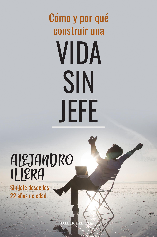 Alejandro Illera Cómo y por qué construir una vida sin jefe