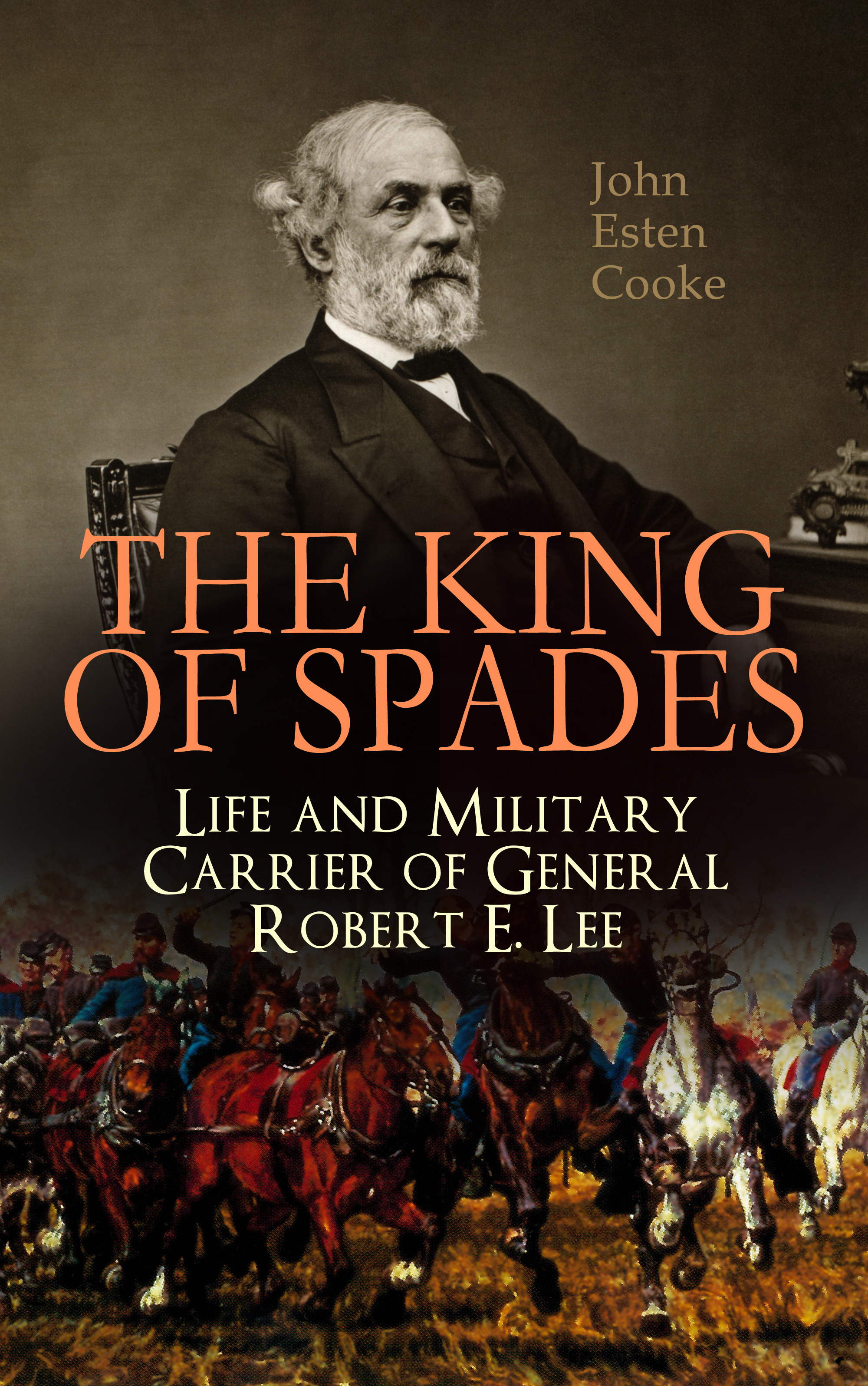 John Esten Cooke The King of Spades – Life and Military Carrier of General Robert E. Lee viewing olmsted – photographs by robert burley lee friedlander