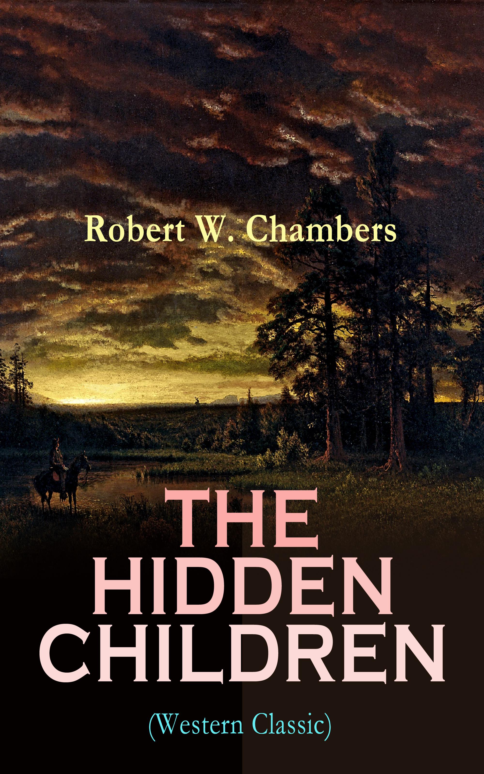 Robert W. Chambers THE HIDDEN CHILDREN (Western Classic) robert w chambers with the band