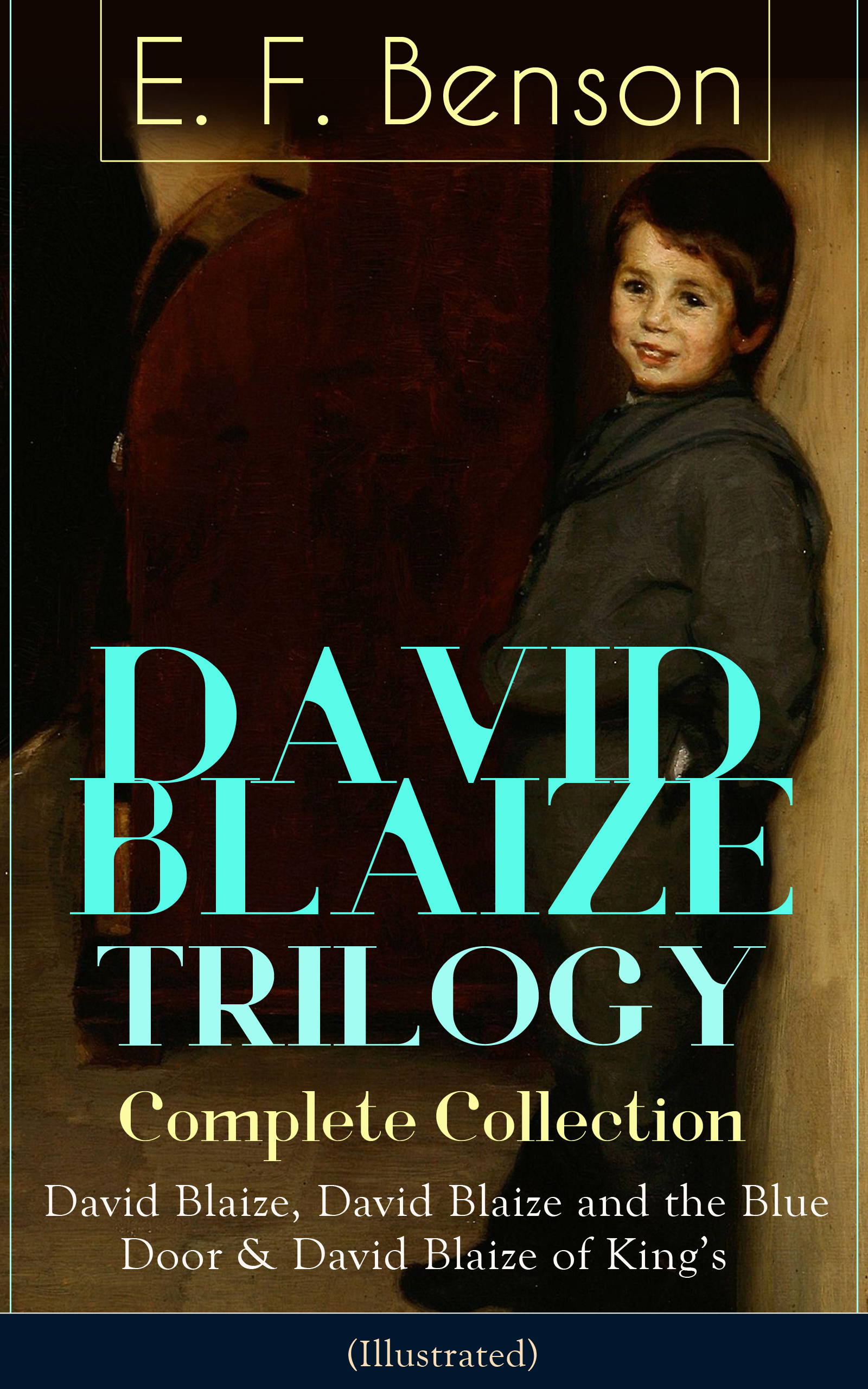 E. F. Benson DAVID BLAIZE TRILOGY - Complete Collection: David Blaize, David Blaize and the Blue Door & David Blaize of King's (Illustrated) david penny the red hill