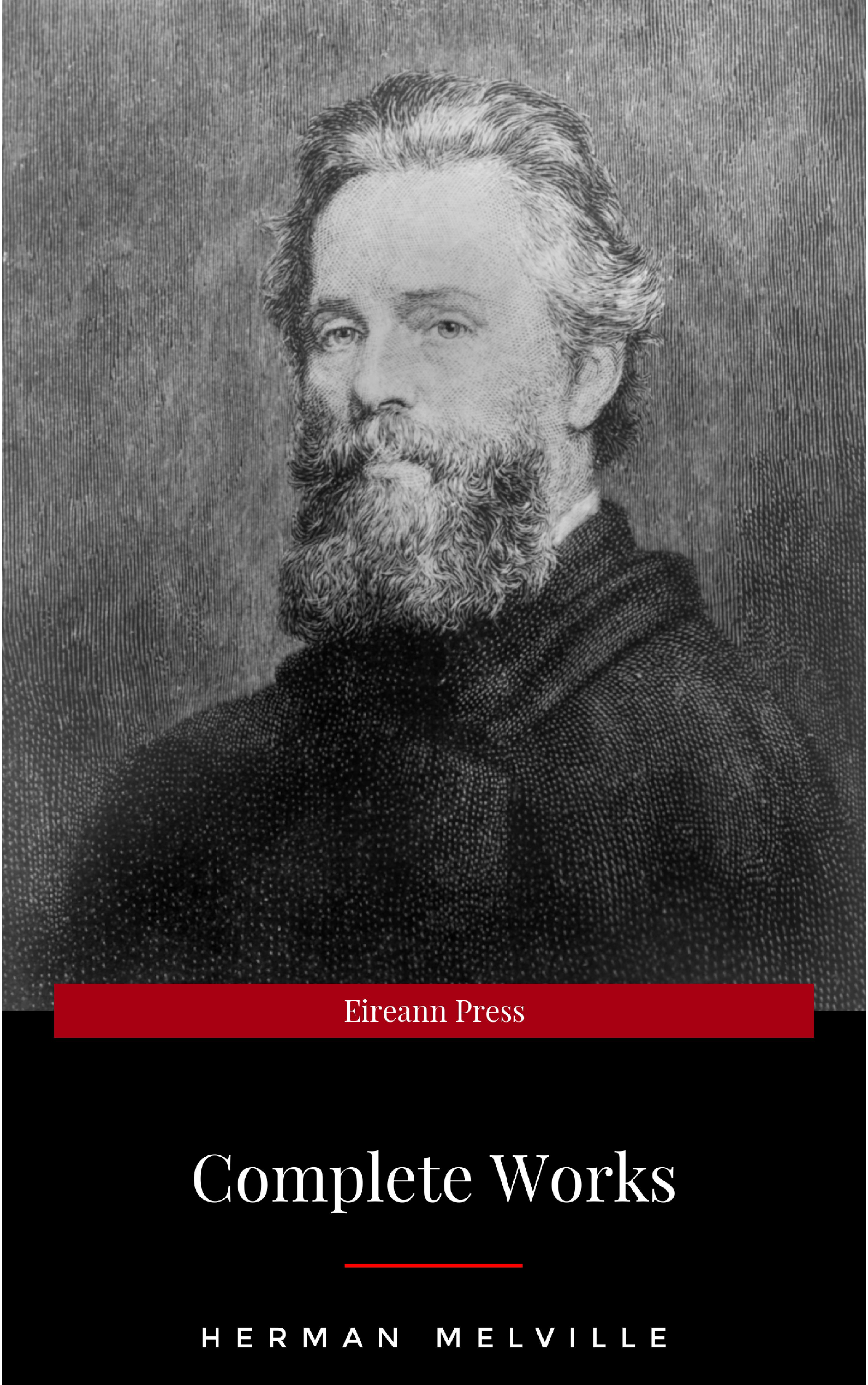 Herman Melville The Complete Works of Herman Melville (15 Complete Works of Herman Melville Including Moby Dick, Omoo, The Confidence-Man, The Piazza Tales, I and My Chimney, Redburn, Israel Potter, And More)