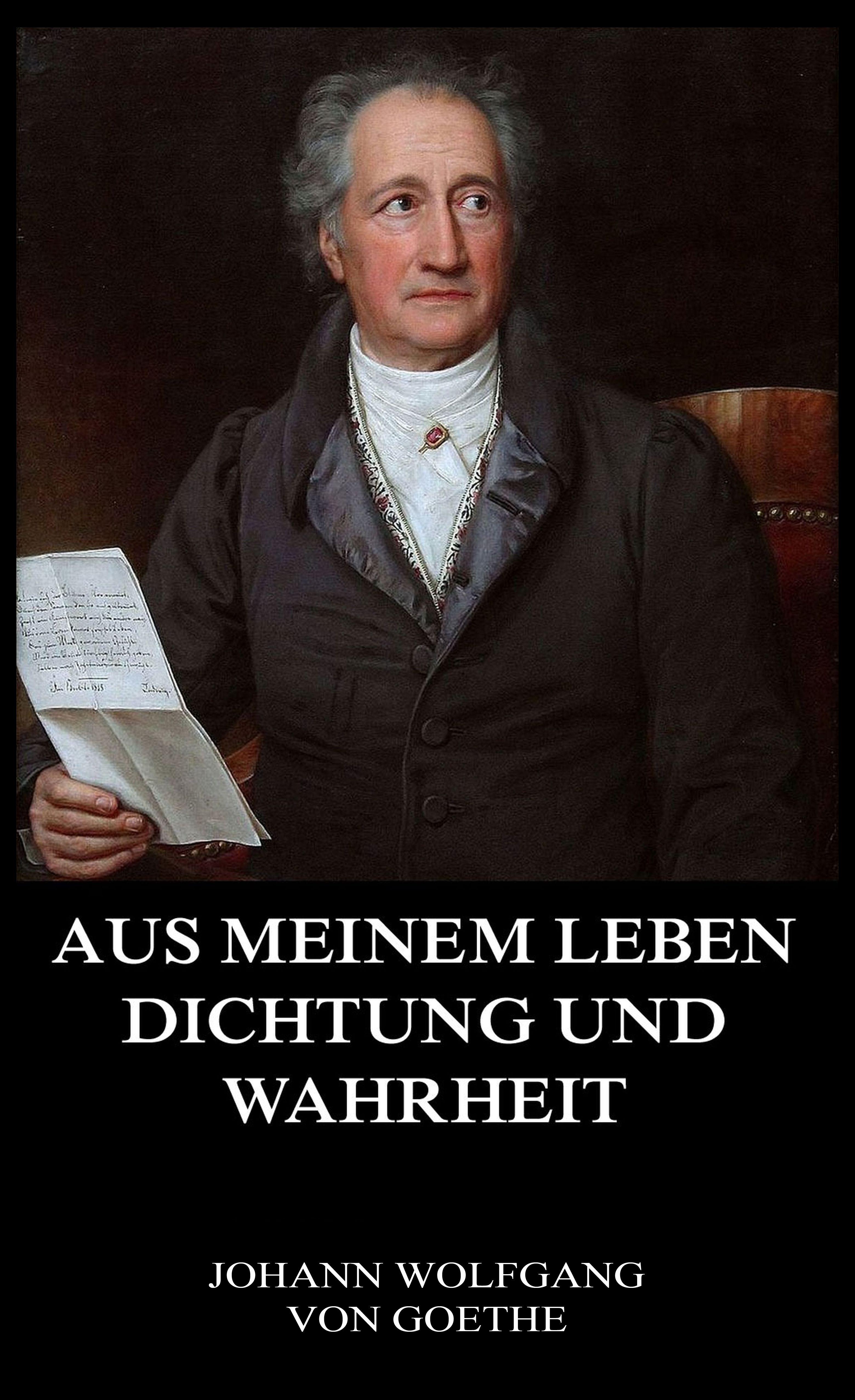 Johann Wolfgang von Goethe Aus meinem Leben, Dichtung und Wahrheit