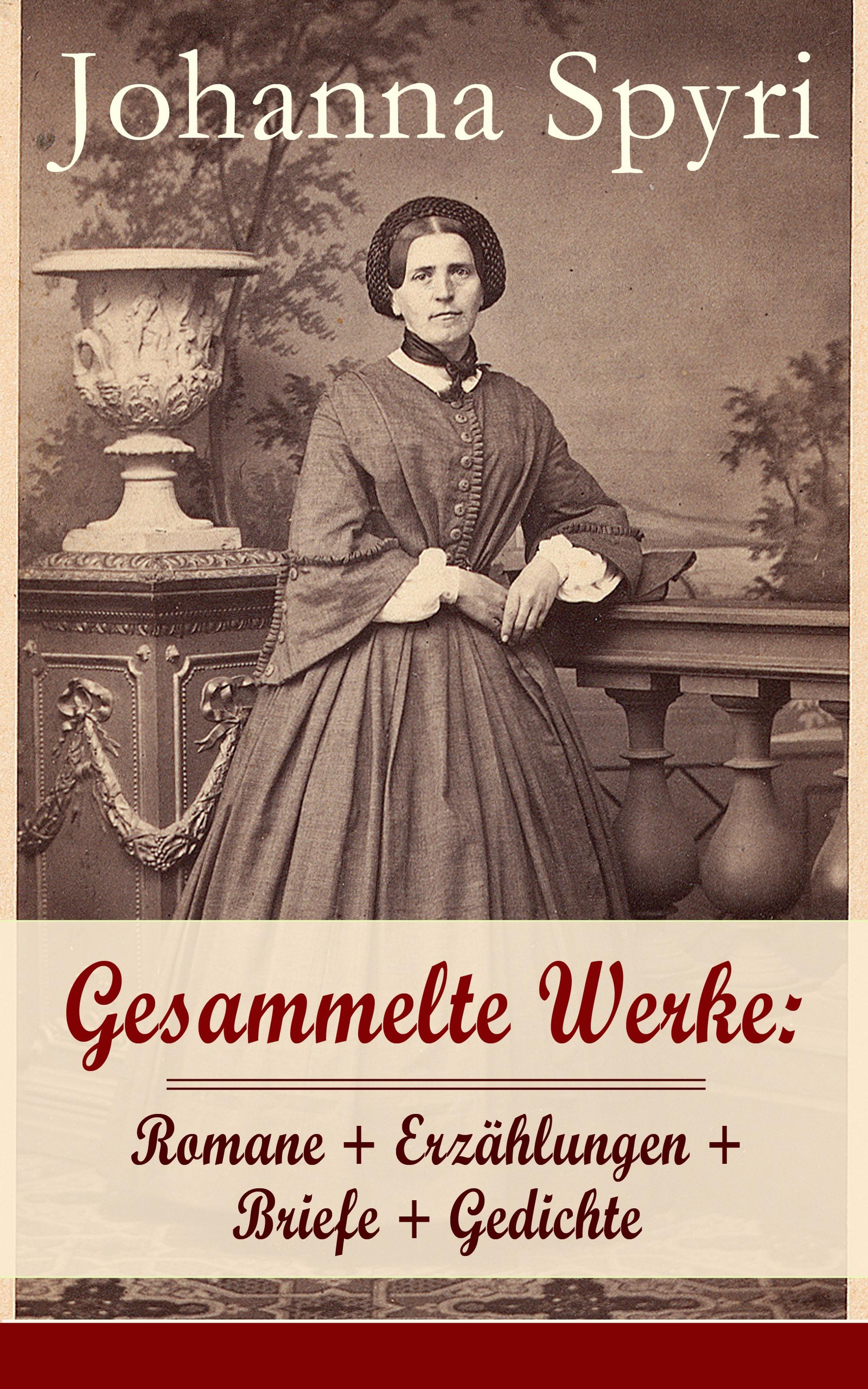 Johanna Spyri Gesammelte Werke: Romane + Erzählungen + Briefe + Gedichte louise otto gesammelte werke romane frauenbewegung essays biografien gedichte