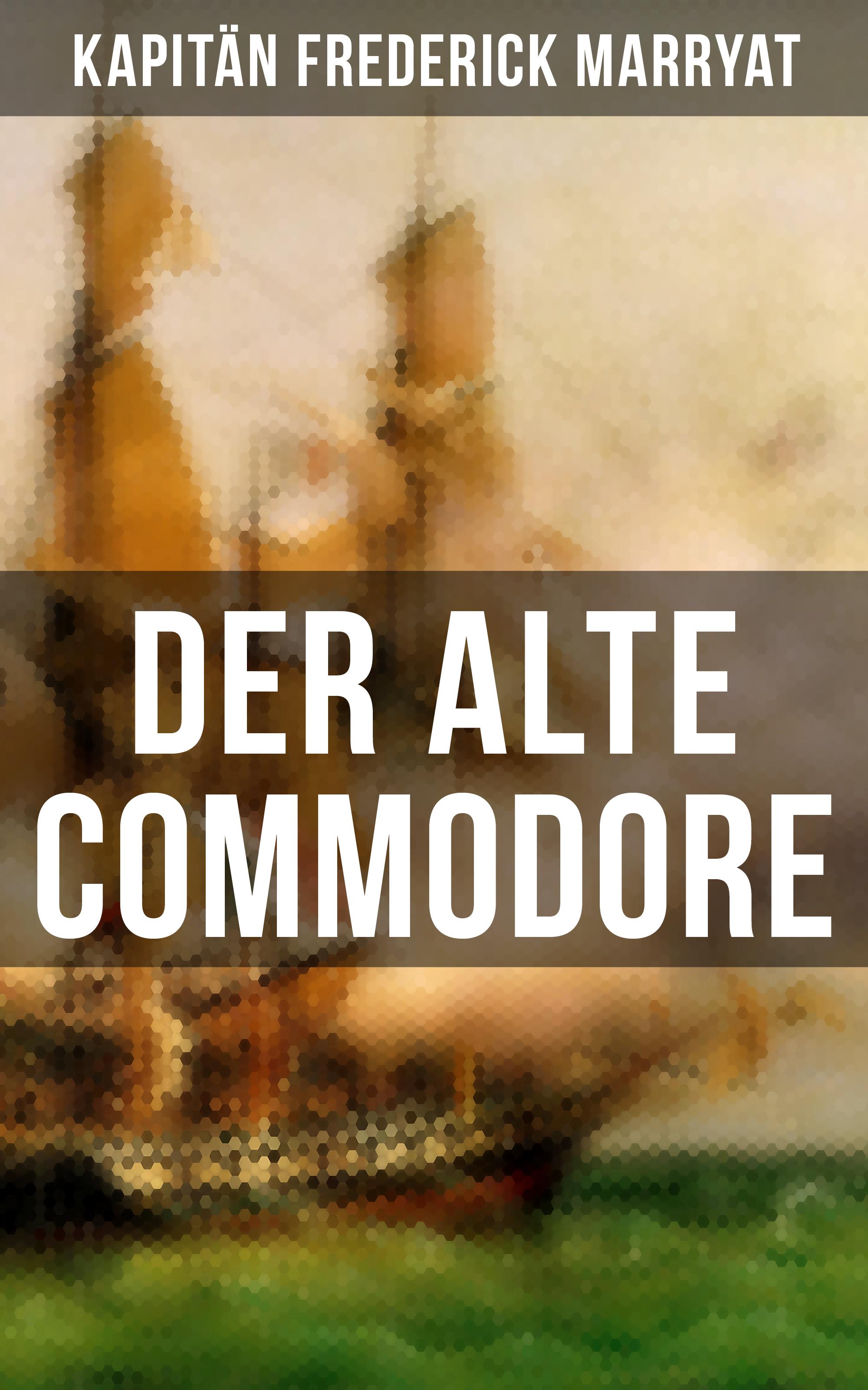 Kapitän Frederick Marryat Der alte Commodore