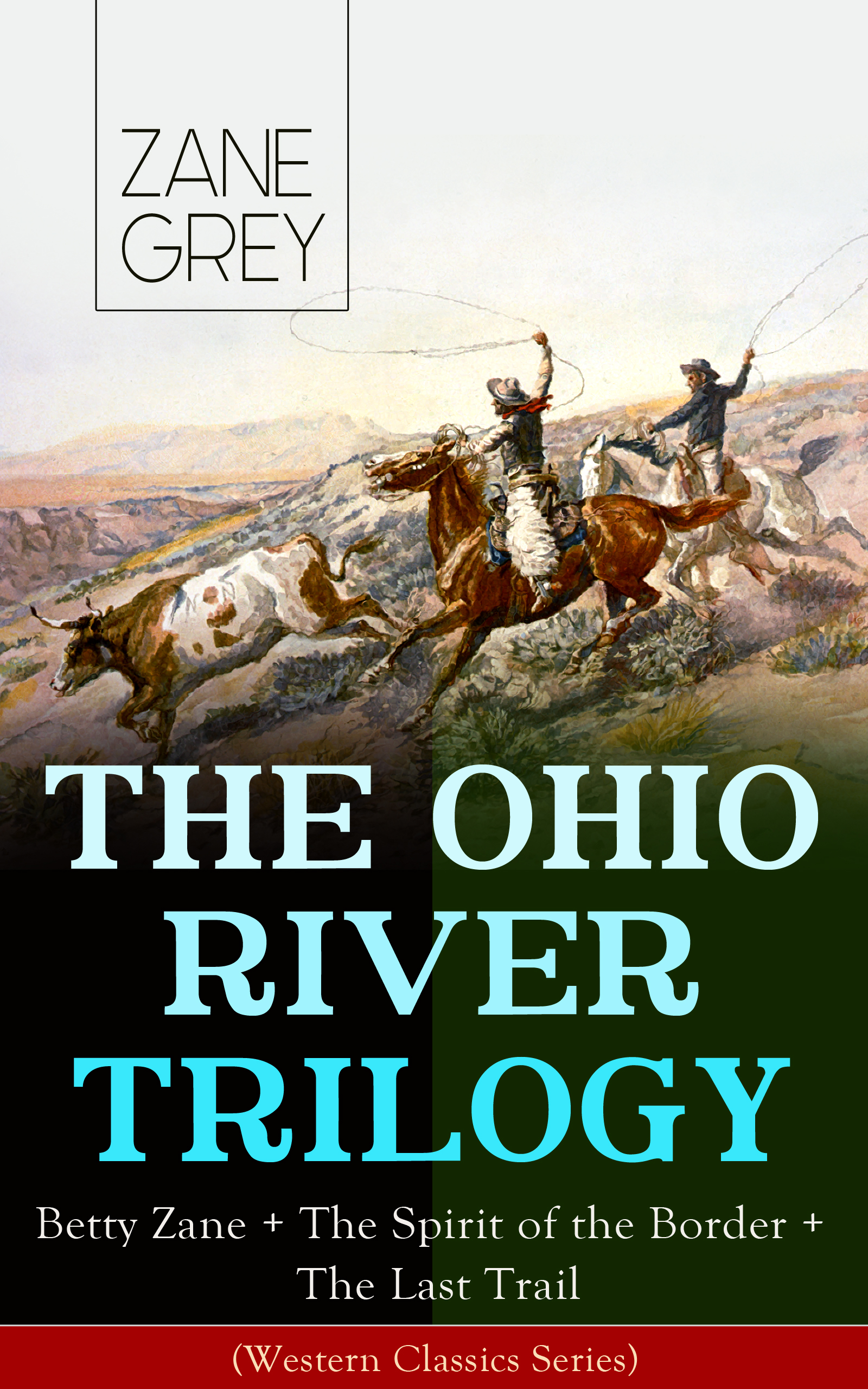 Zane Grey THE OHIO RIVER TRILOGY: Betty Zane + The Spirit of the Border + The Last Trail (Western Classics Series) the best of archie comics starring betty