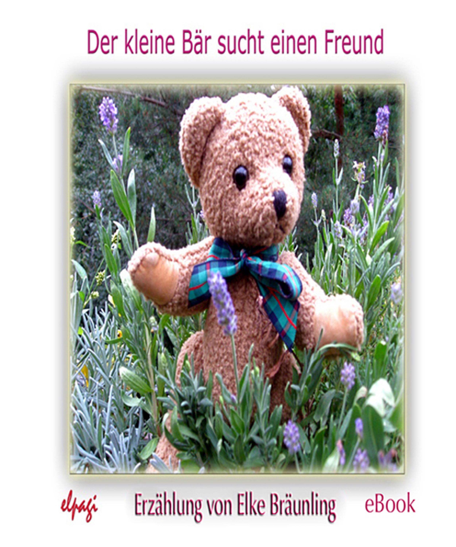 Elke Braunling Der kleine Bär sucht einen Freund