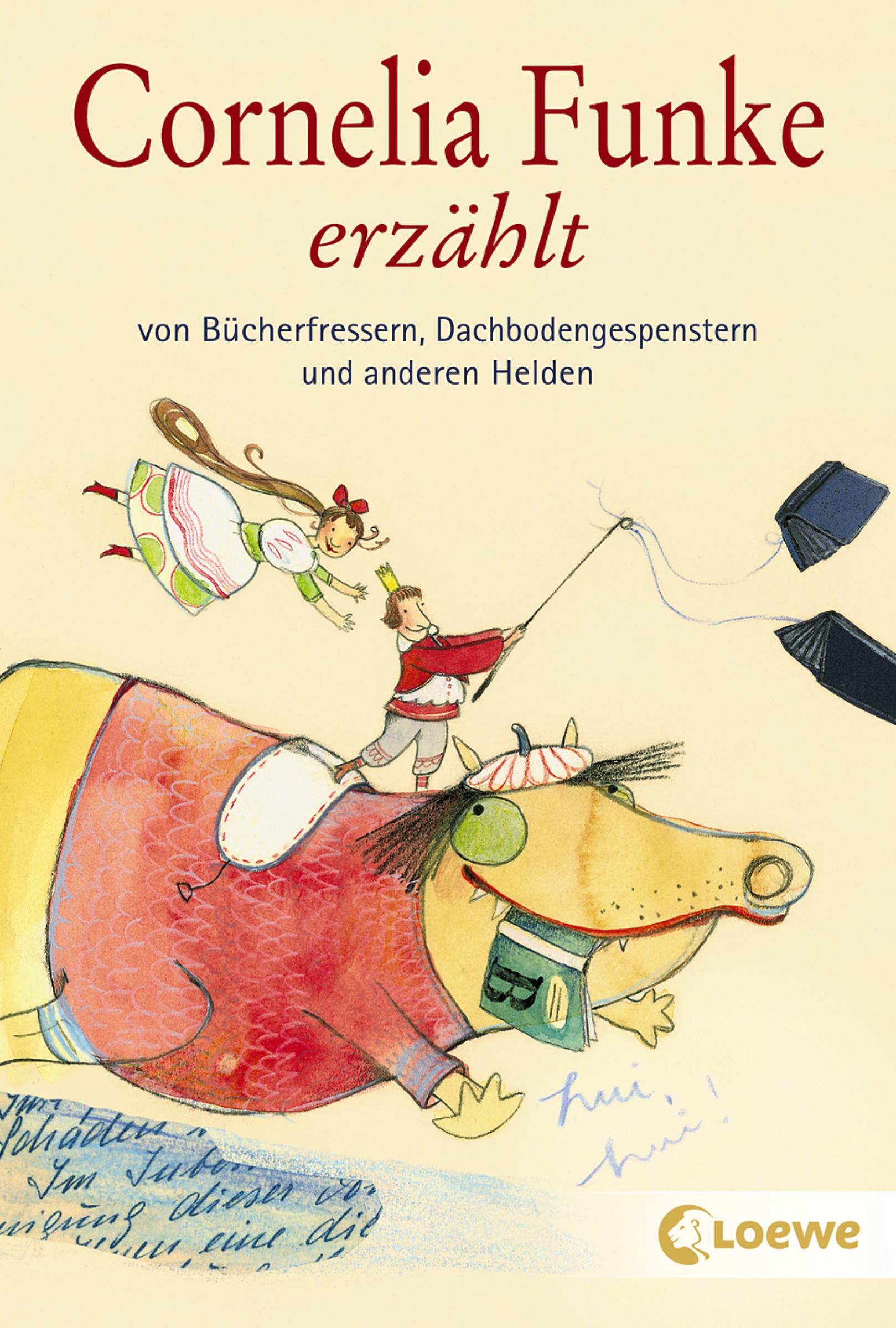 Cornelia Funke Cornelia Funke erzählt von Bücherfressern, Dachbodengespenstern und anderen Helden