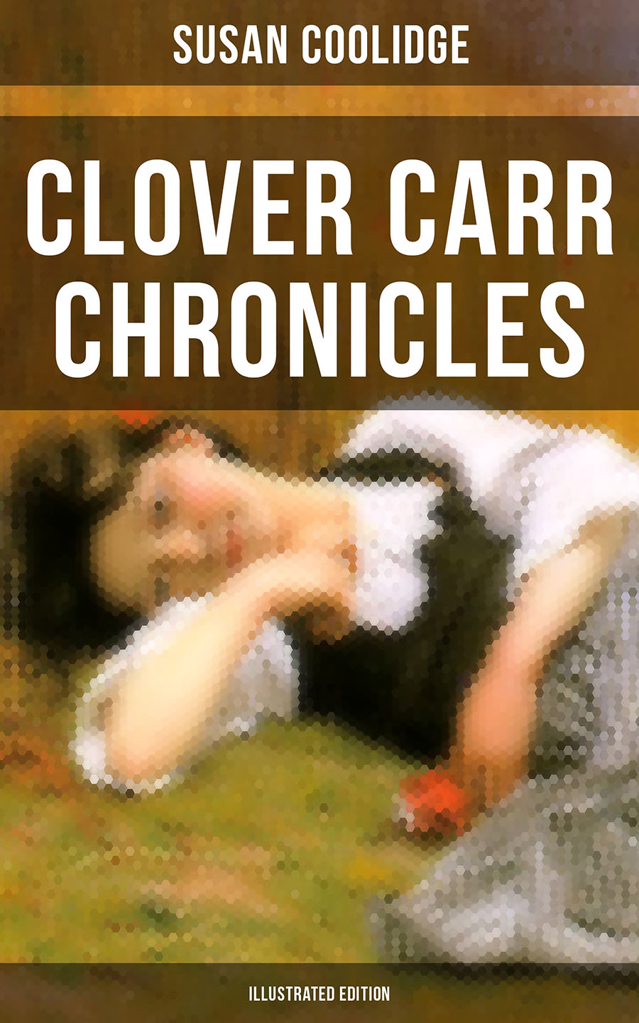 Susan Coolidge Clover Carr Chronicles (Illustrated Edition) coolidge susan last verses