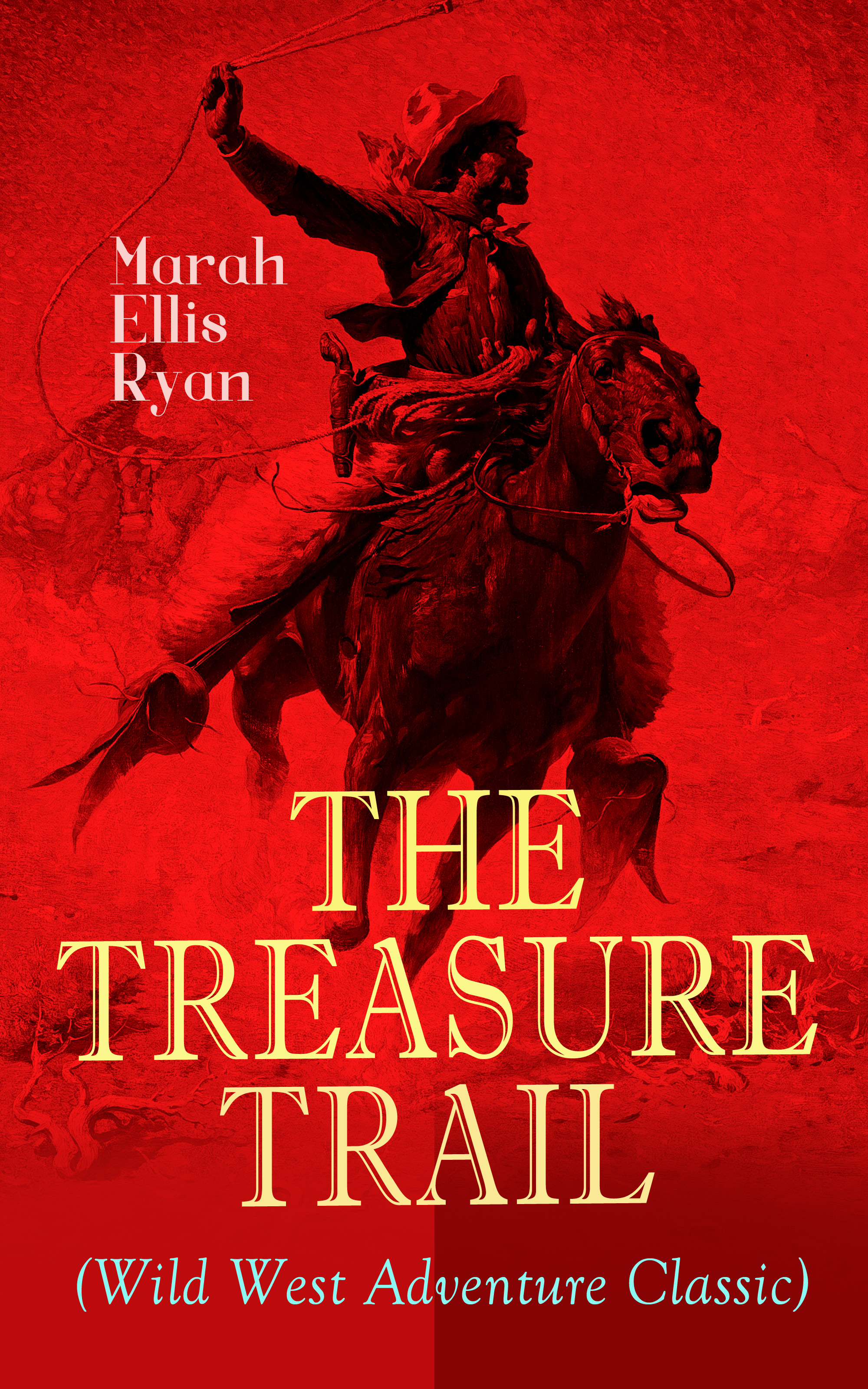 Marah Ellis Ryan THE TREASURE TRAIL (Wild West Adventure Classic) ryan marah ellis the treasure trail a romance of the land of gold and sunshine
