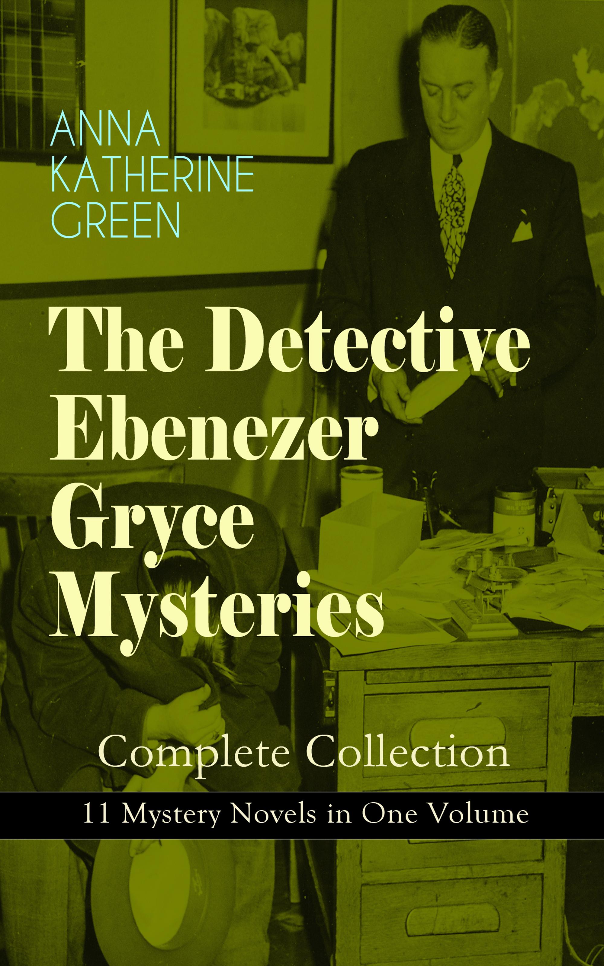 Анна Грин THE DETECTIVE EBENEZER GRYCE MYSTERIES – Complete Collection: 11 Mystery Novels in One Volume love in hell the complete collection
