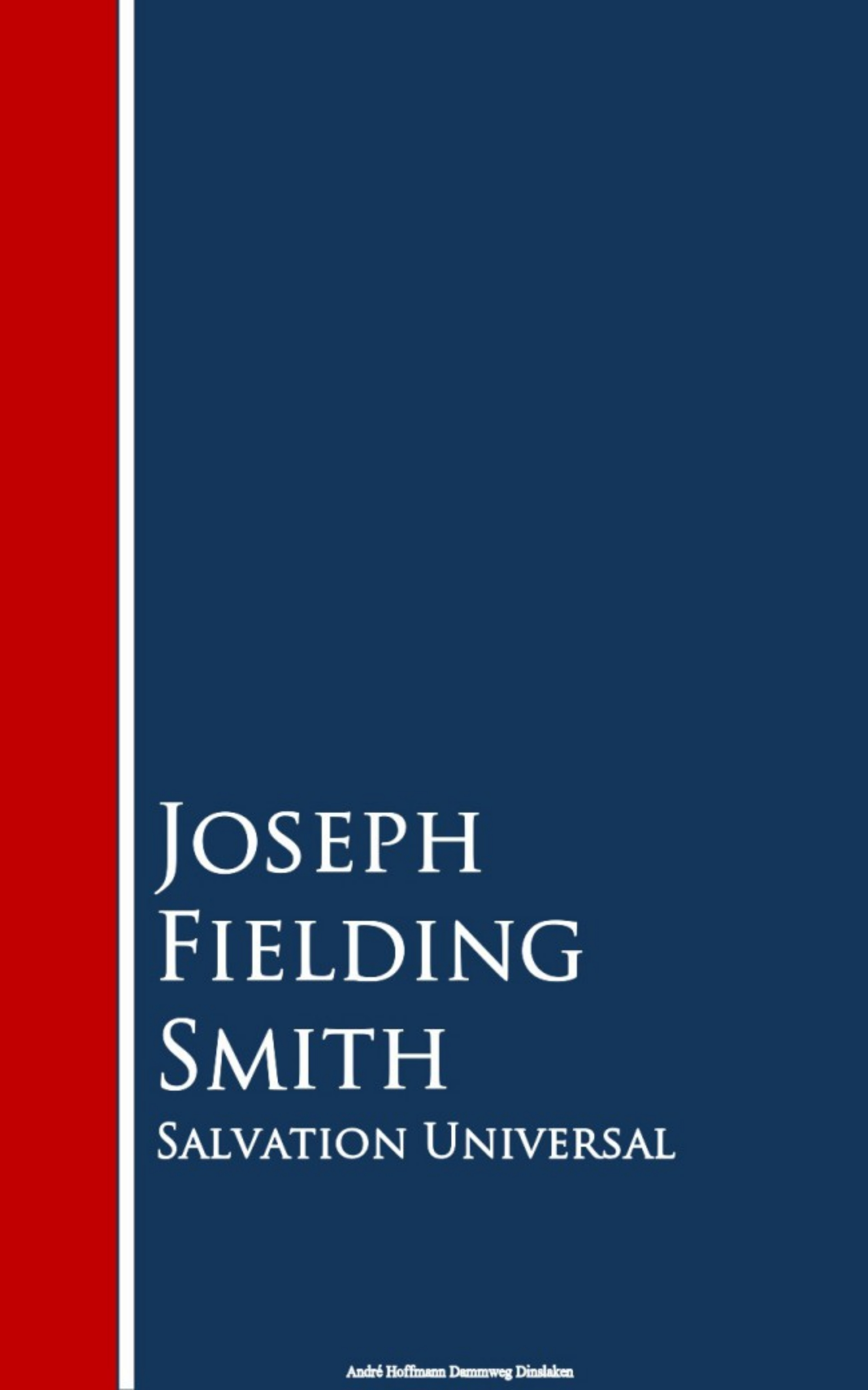 Joseph Fielding Smith Salvation Universal fielding henry joseph andrews