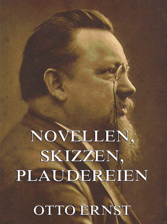 Otto Ernst Novellen, Skizzen, Plaudereien otto ernst humoristische plaudereien