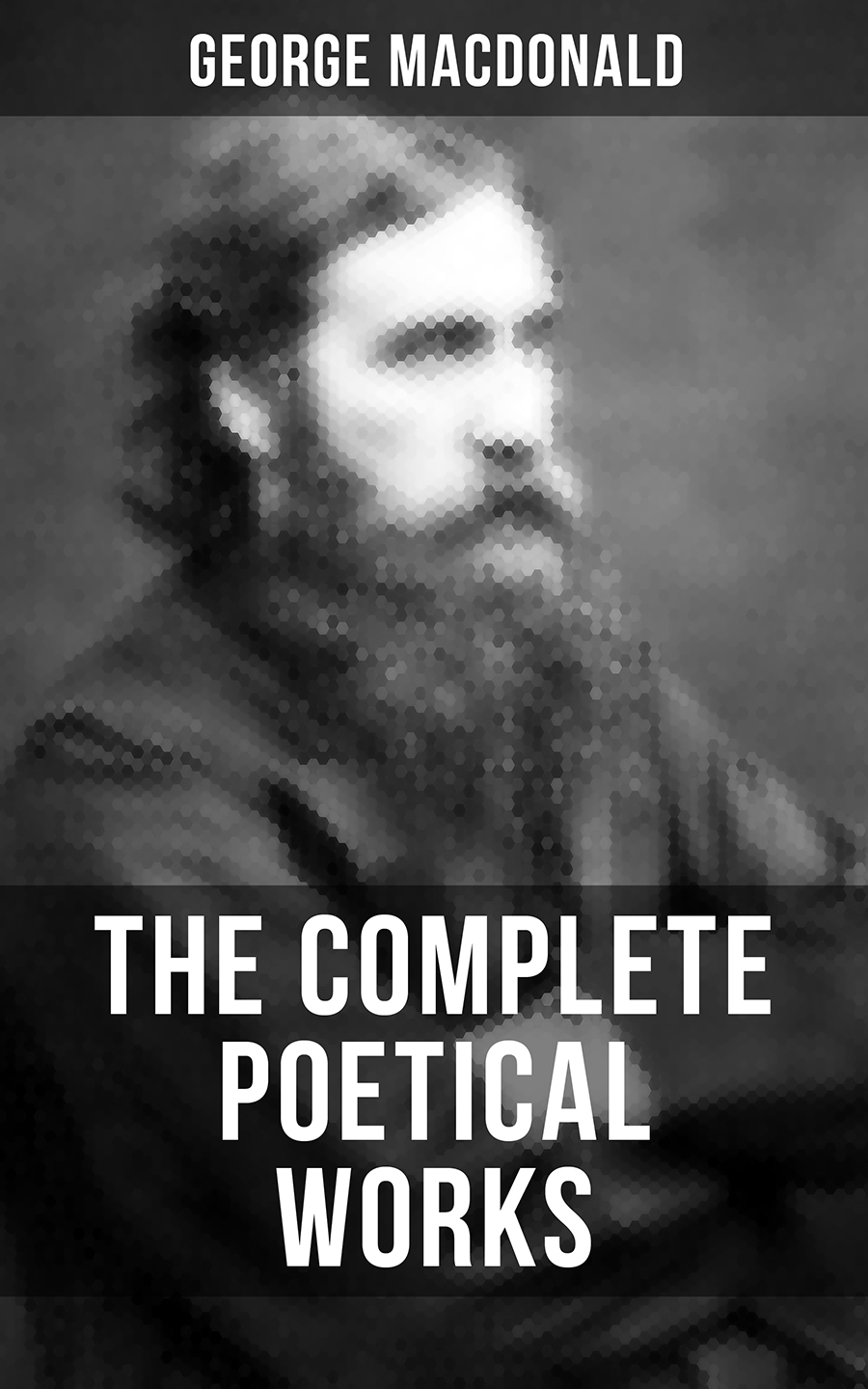 George MacDonald The Complete Poetical Works of George MacDonald george bull the works of george bull d d lord bishop of st david s 2