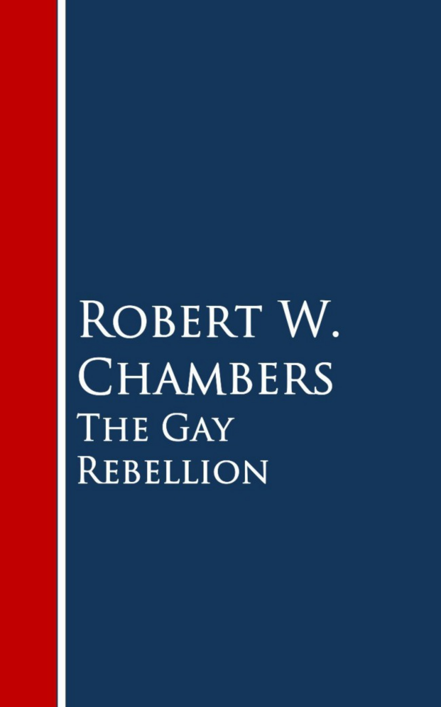 Robert W. Chambers The Gay Rebellion robert w chambers with the band