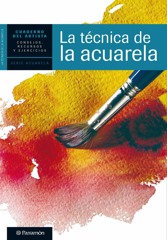 Equipo Parramón Paidotribo Cuaderno del artista. La técnica de la acuarela