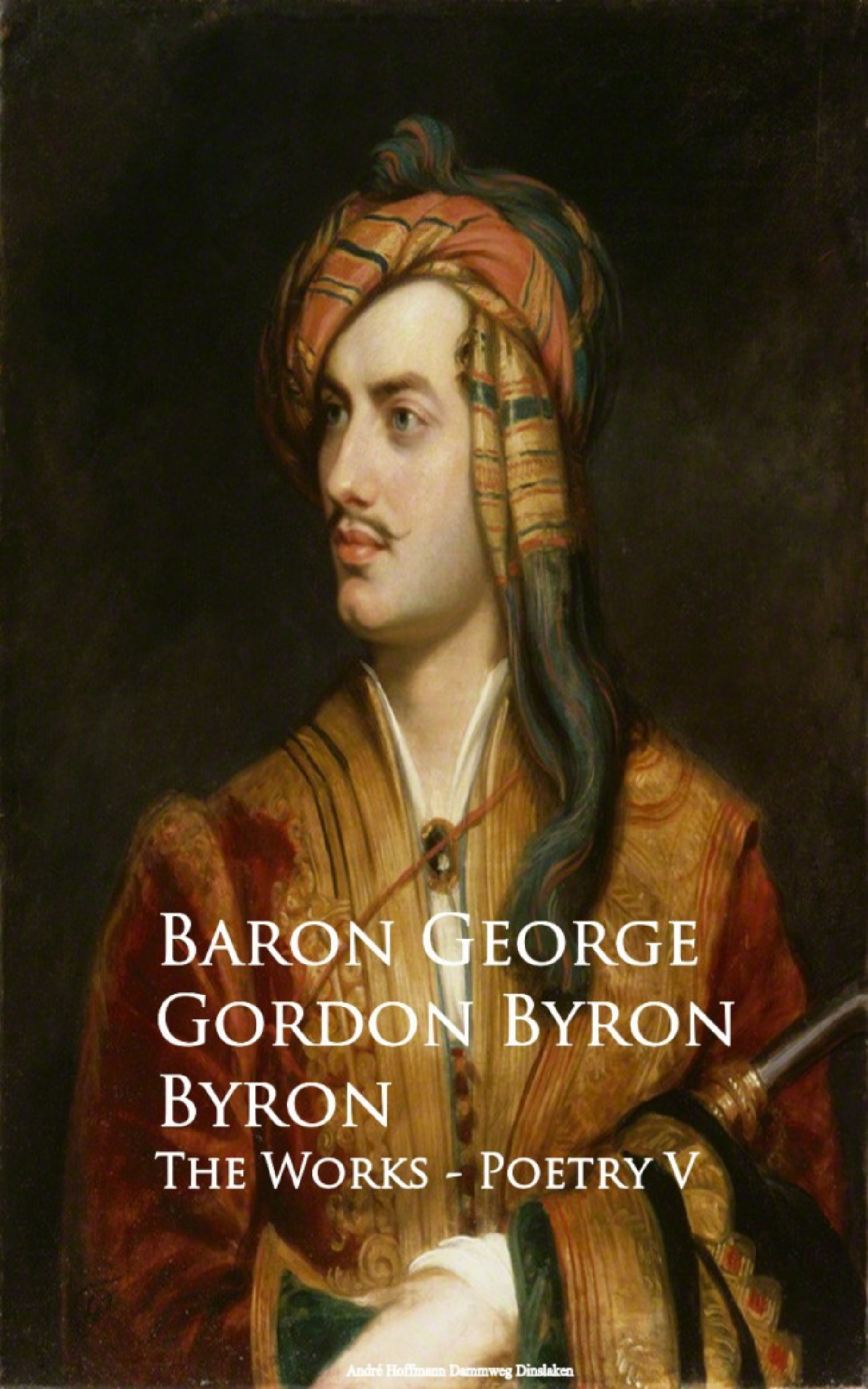 Baron George Gordon Byron Byron - The Works - Poetry V george gordon byron childe harold s pilgrimage canto the third