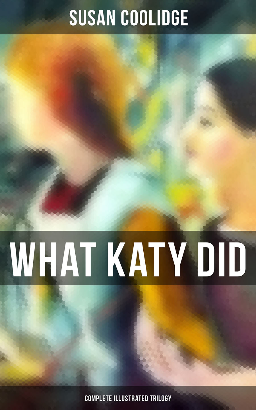 WHAT KATY DID - Complete Illustrated Trilogy: What Katy Did, What Katy Did at School & What Katy Did Next фото