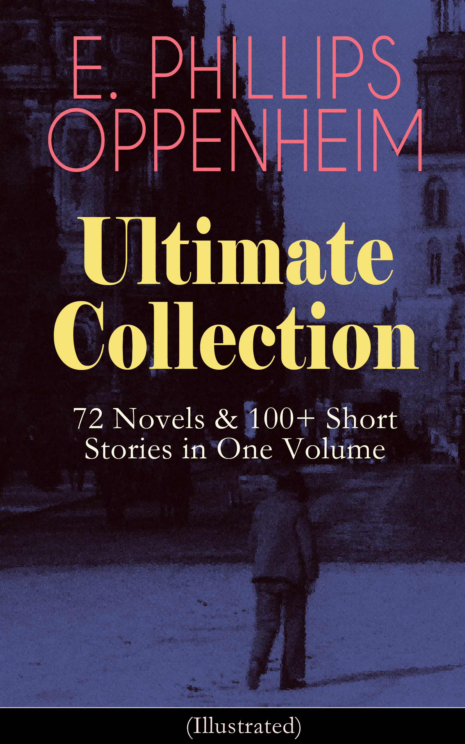 E. Phillips Oppenheim E. PHILLIPS OPPENHEIM Ultimate Collection: 72 Novels & 100+ Short Stories in One Volume недорого