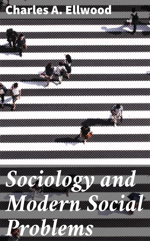 Charles A. Ellwood Sociology and Modern Social Problems