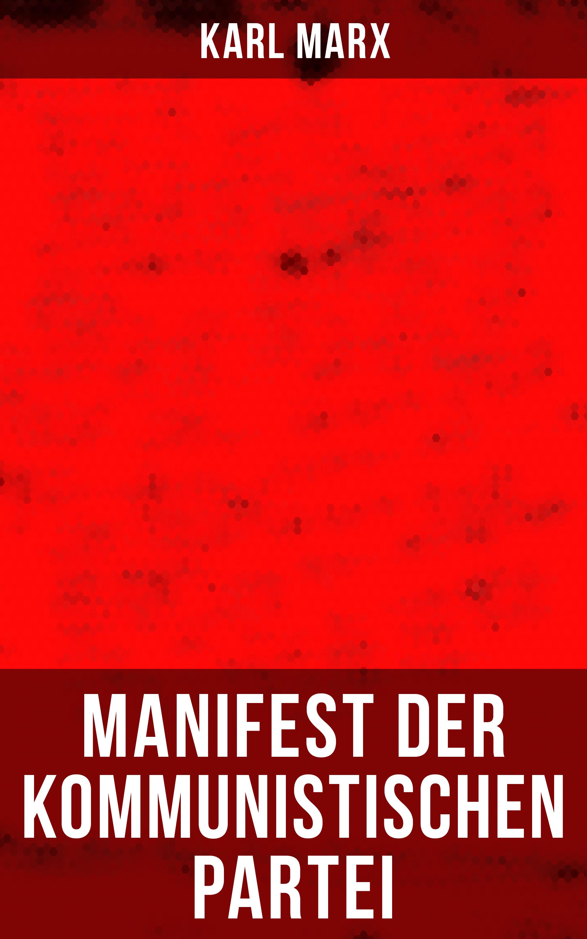 Karl Marx Karl Marx: Manifest der Kommunistischen Partei