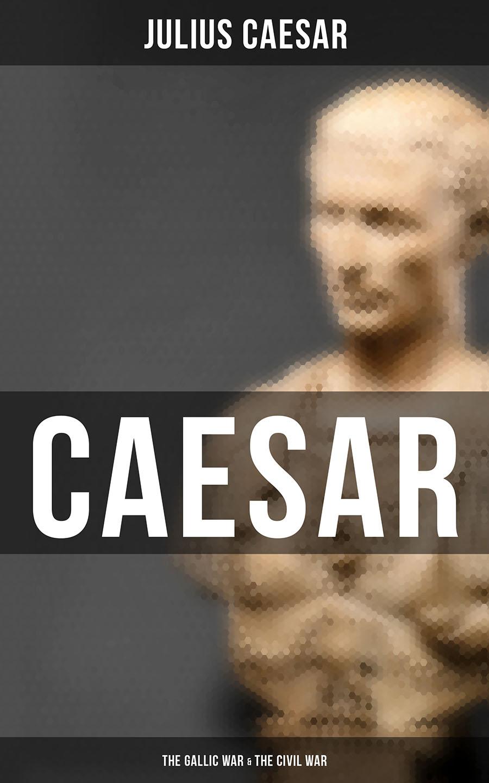 Julius Caesar Caesar: The Gallic War & The Civil War civil war in kerry
