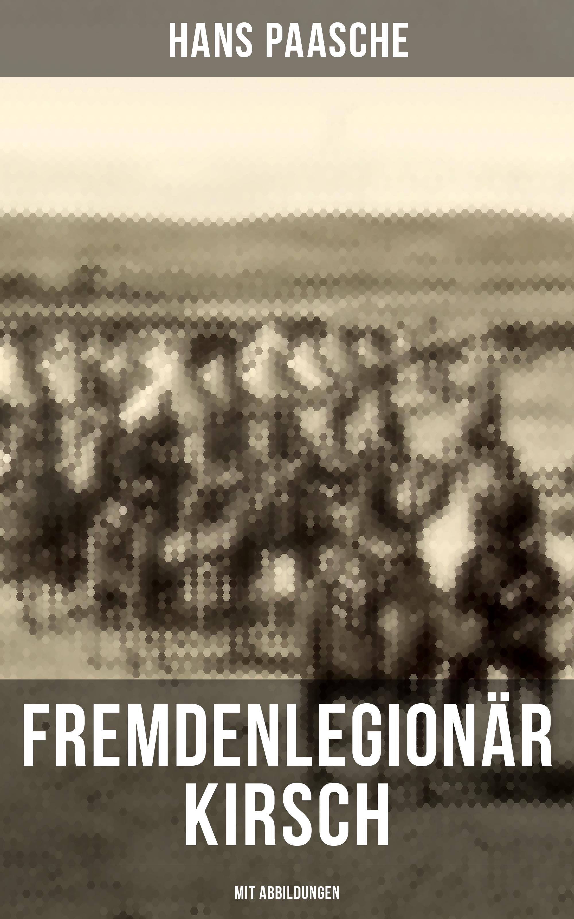 Hans Paasche Fremdenlegionär Kirsch (Mit Abbildungen)