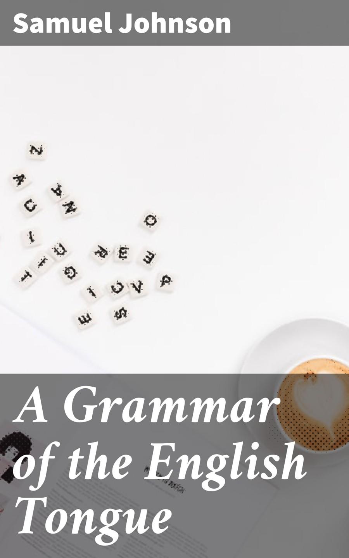Samuel Johnson A Grammar of the English Tongue edwin herbert lewis a text book of applied english grammar