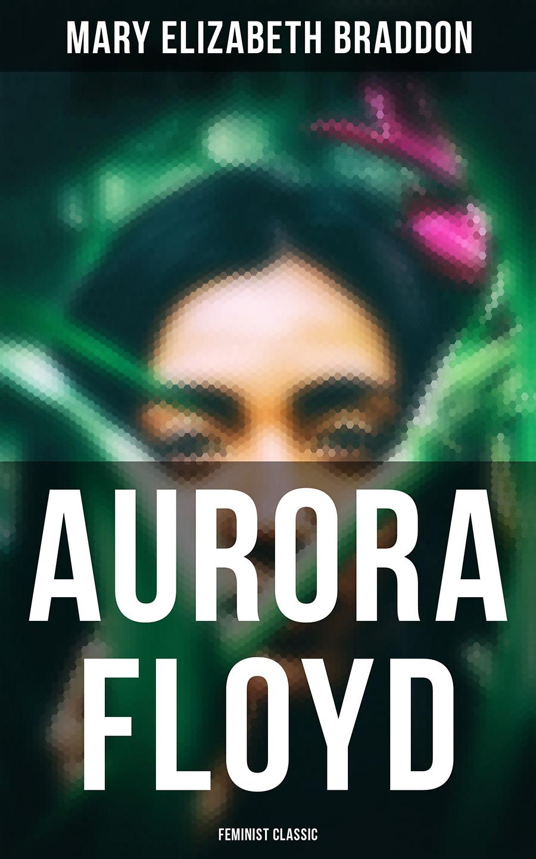 Mary Elizabeth Braddon Aurora Floyd (Feminist Classic) mary elizabeth braddon a strange world vol iii