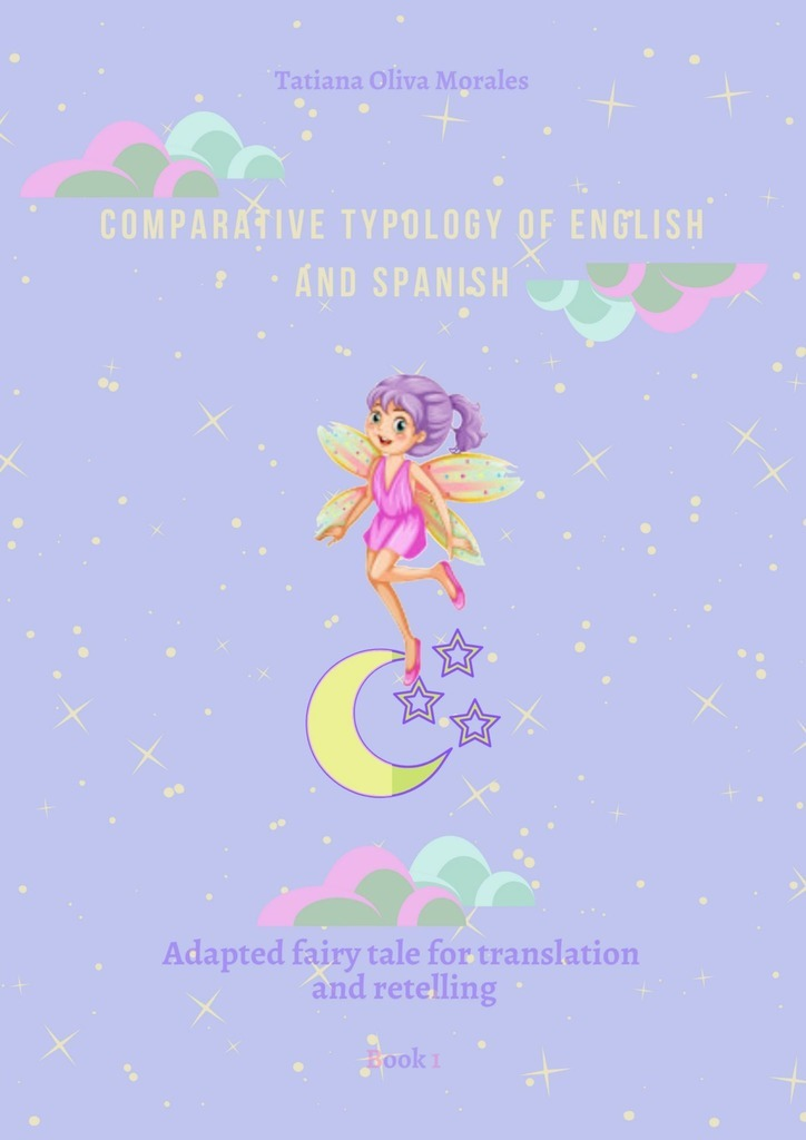 Tatiana Oliva Morales Comparative typology of English and Spanish. Adapted fairy tale for translation and retelling. Book 1 english for the financial sector student s book