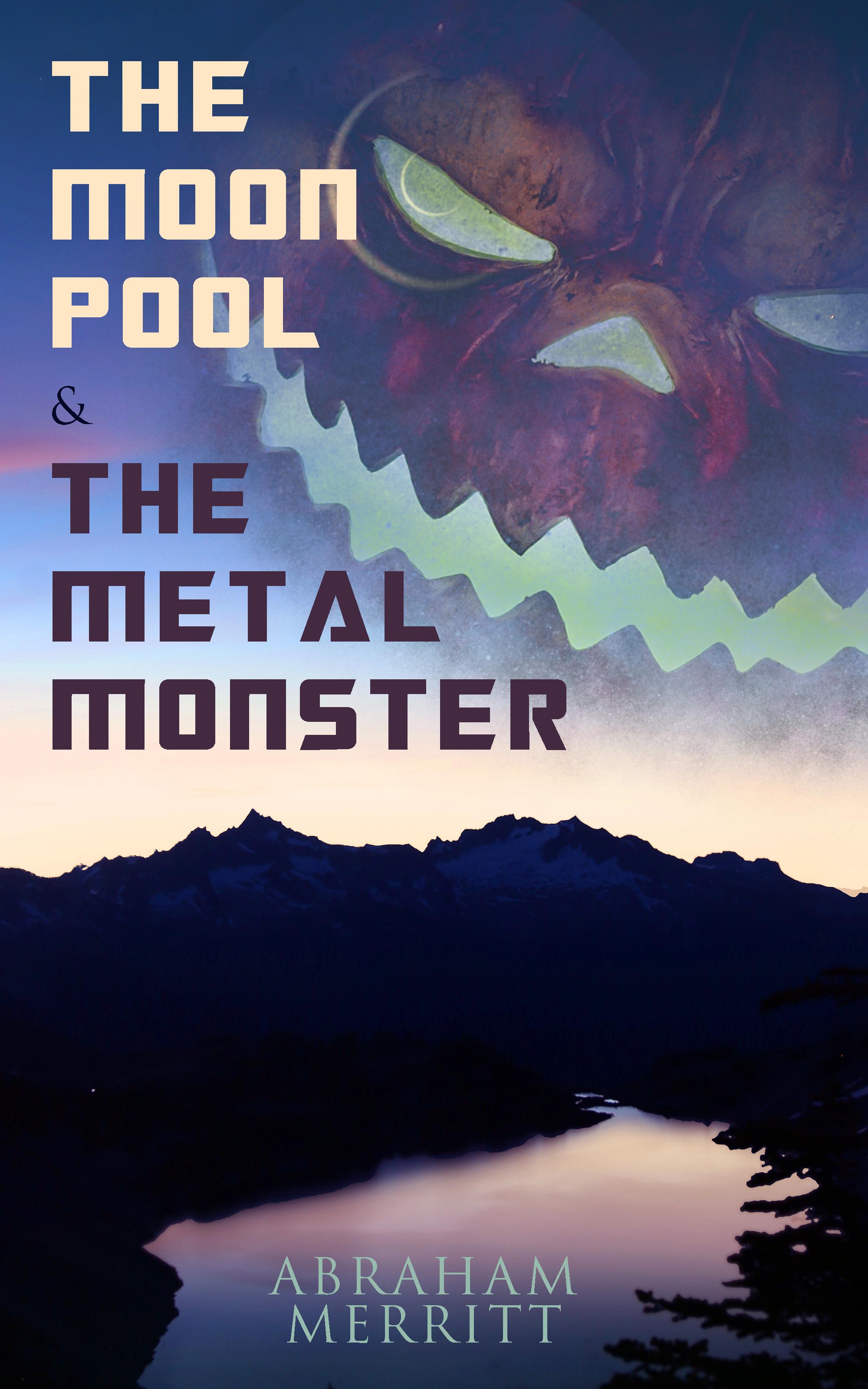 Abraham Merritt The Moon Pool & The Metal Monster the loch mess monster