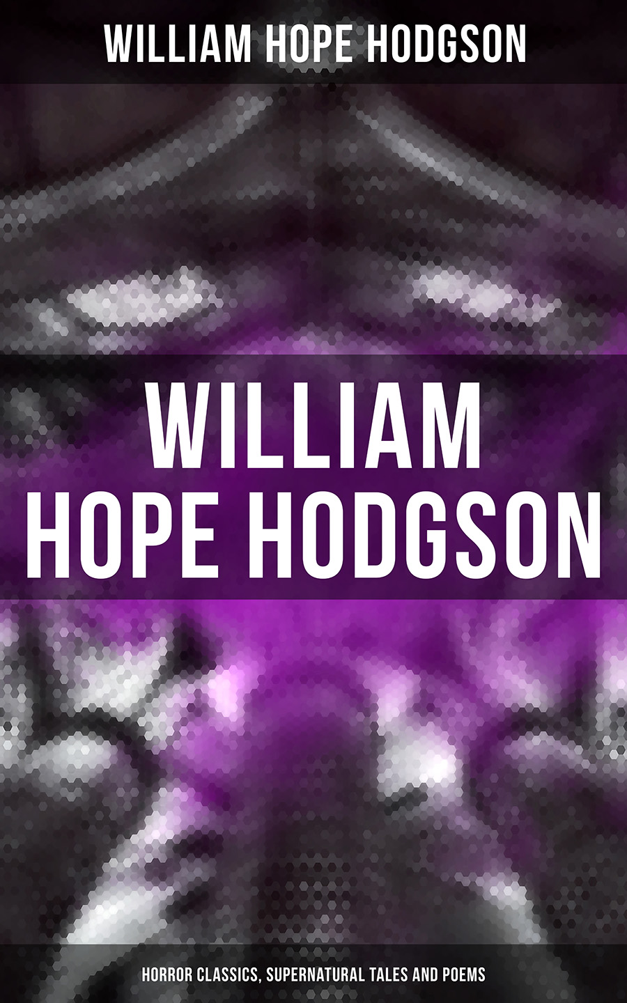 William Hope Hodgson WILLIAM HOPE HODGSON: Horror Classics, Supernatural Tales and Poems hope