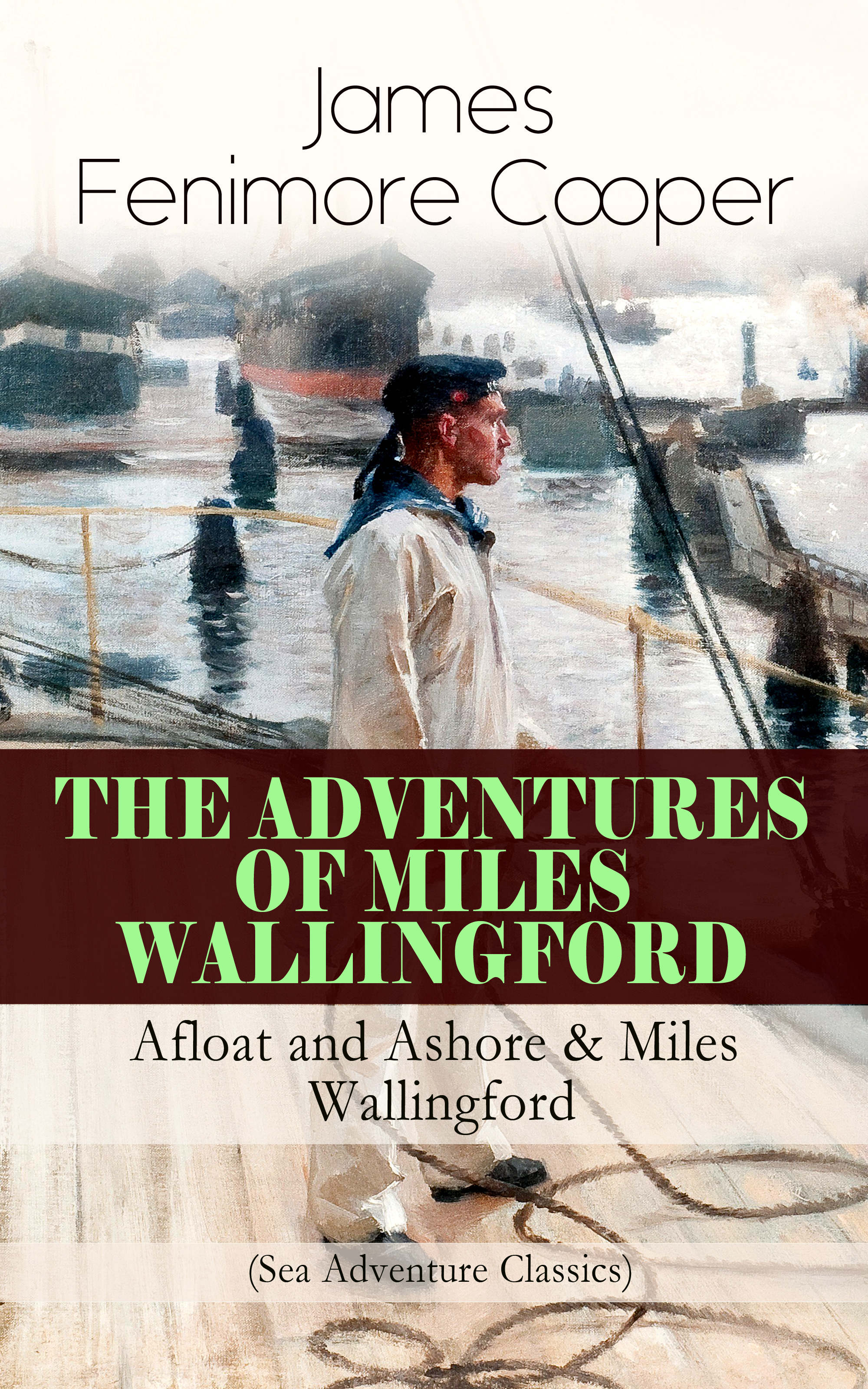 Джеймс Фенимор Купер THE ADVENTURES OF MILES WALLINGFORD: Afloat and Ashore & Miles Wallingford (Sea Adventure Classics) barry w miles iii moody k miles abstracts of the wills and administrations of accomack county virginia 1800 1860