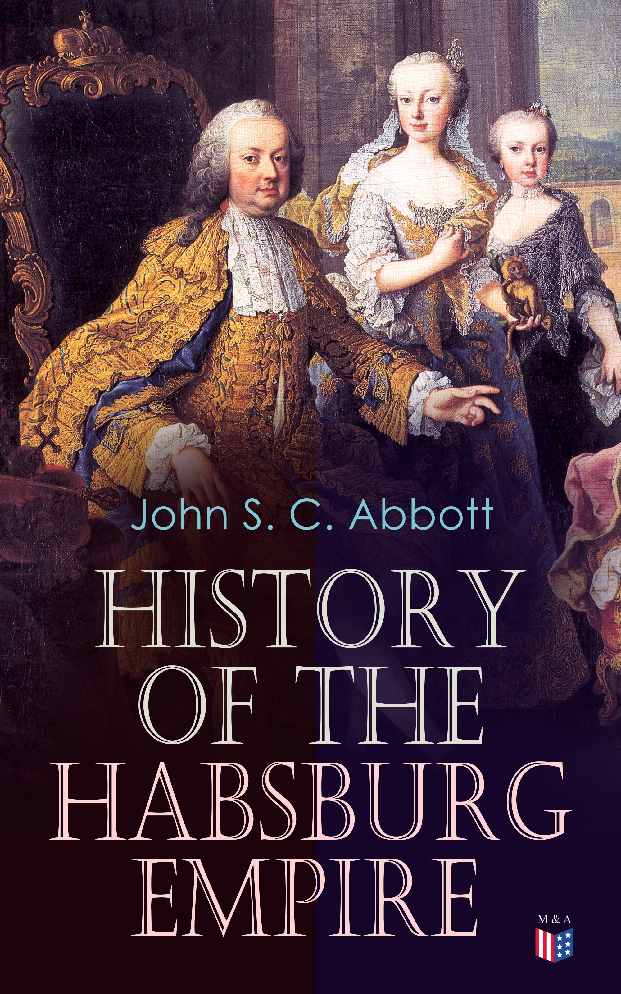 John S. C. Abbott History of the Habsburg Empire цена и фото