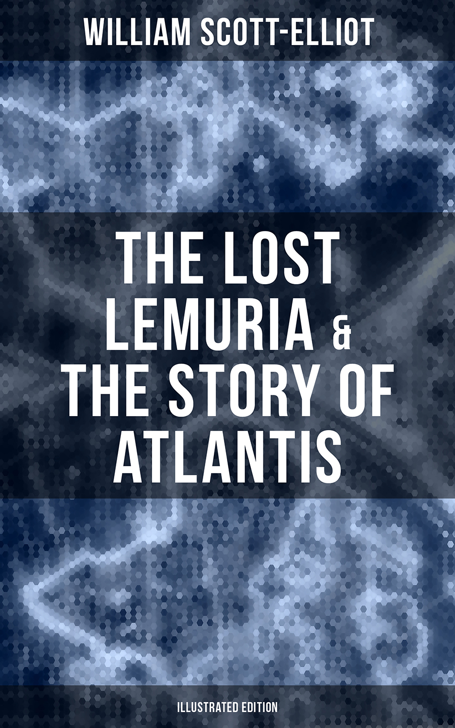 William Scott-Elliot The Lost Lemuria & The Story of Atlantis (Illustrated Edition) musicals the definitive illustrated story