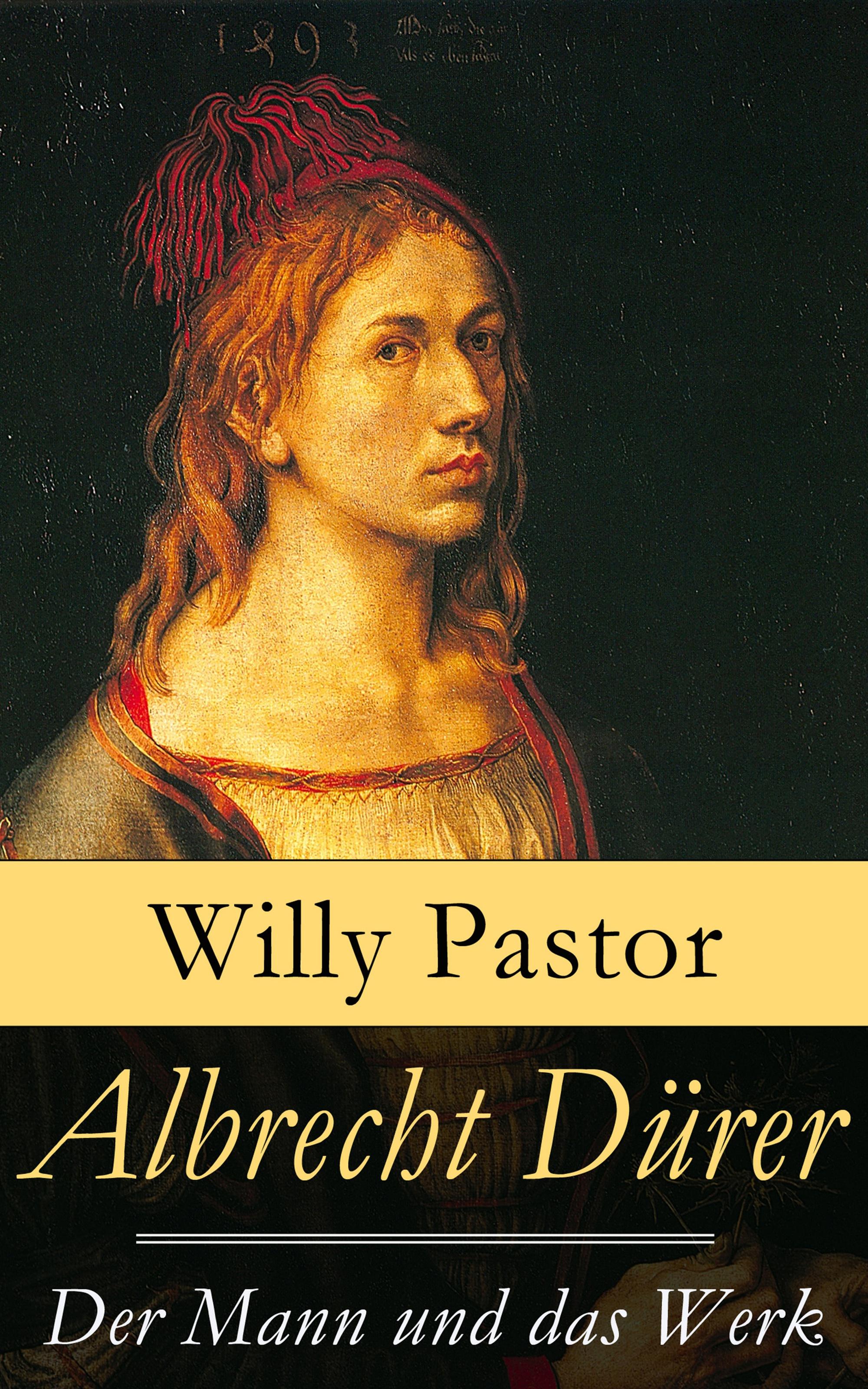 Willy Pastor Albrecht Dürer - Der Mann und das Werk a durer albrecht durers unterweisung der messung