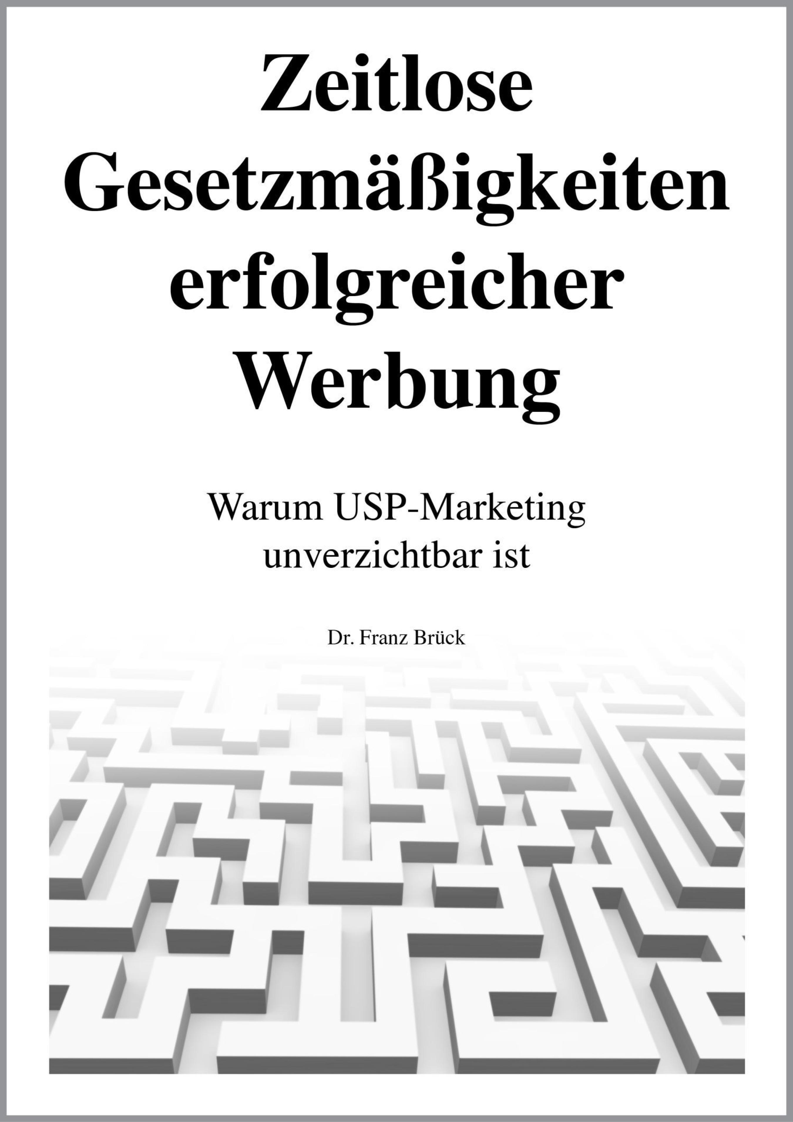 Dr. Franz Brück Zeitlose Gesetzmäßigkeiten erfolgreicher Werbung