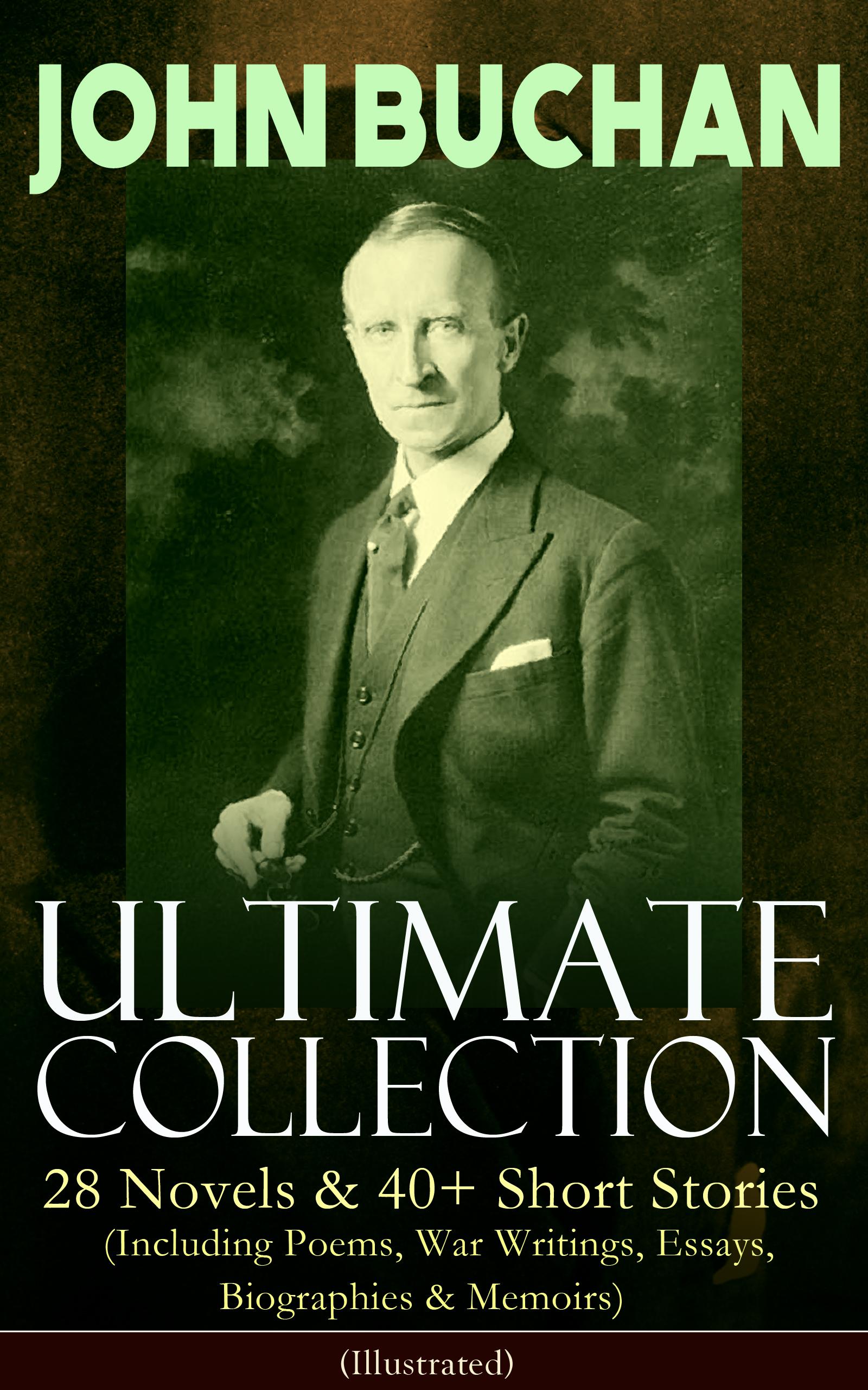 Buchan John JOHN BUCHAN – Ultimate Collection: 28 Novels & 40+ Short Stories (Including Poems, War Writings, Essays, Biographies & Memoirs) - Illustrated nunan timothy writings on war