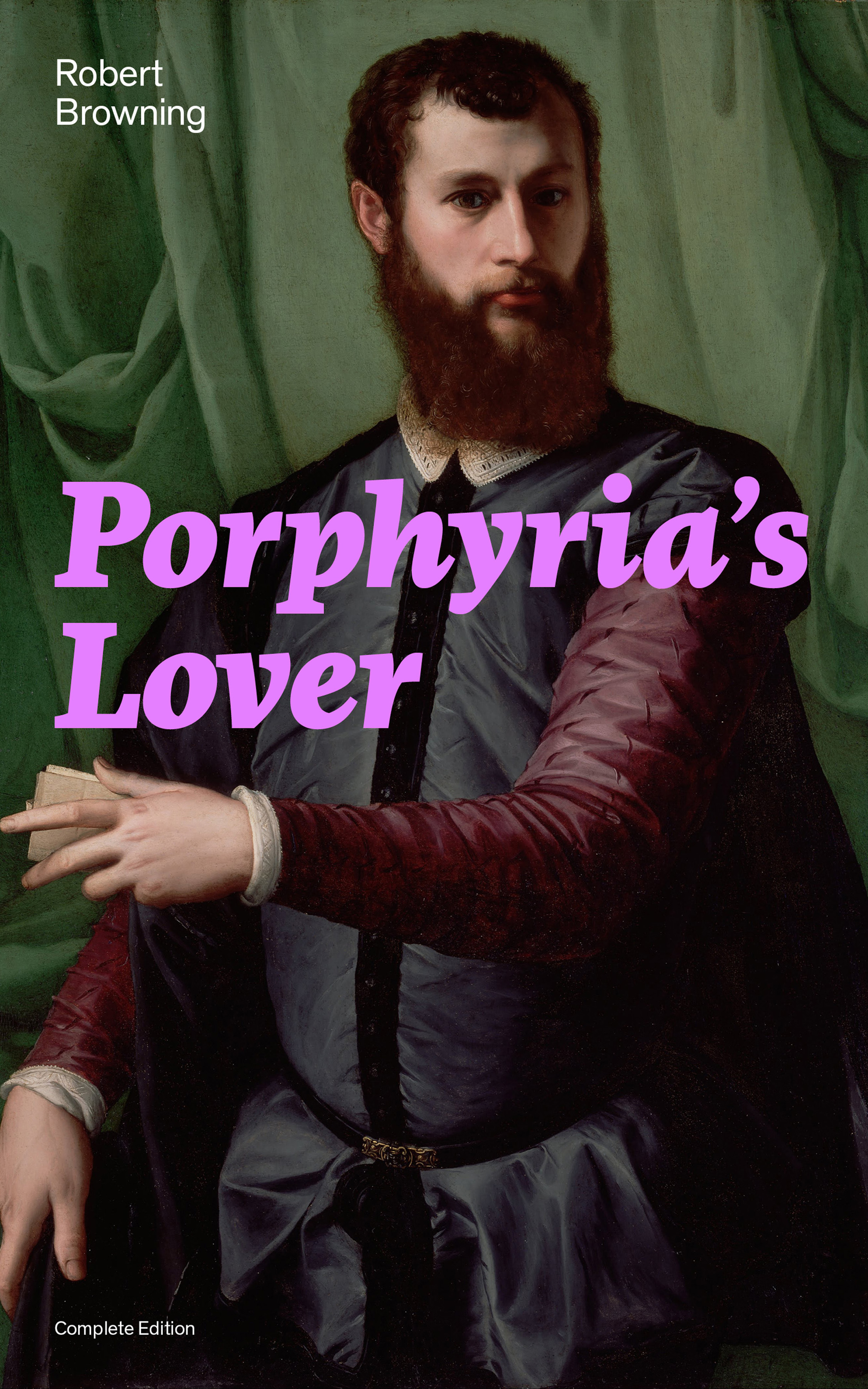 Robert Browning Porphyria's Lover (Complete Edition): A Psychological Poem from one of the most important Victorian poets and playwrights, regarded as a sage and philosopher-poet, known for My Last Duchess, The Pied Piper of Hamelin, Paracelsus… robert browning the pied piper of hamelin and other poems