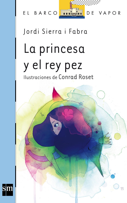 Jordi Sierra i fabra La princesa y el pez rey hipólito g navarro el pez volador