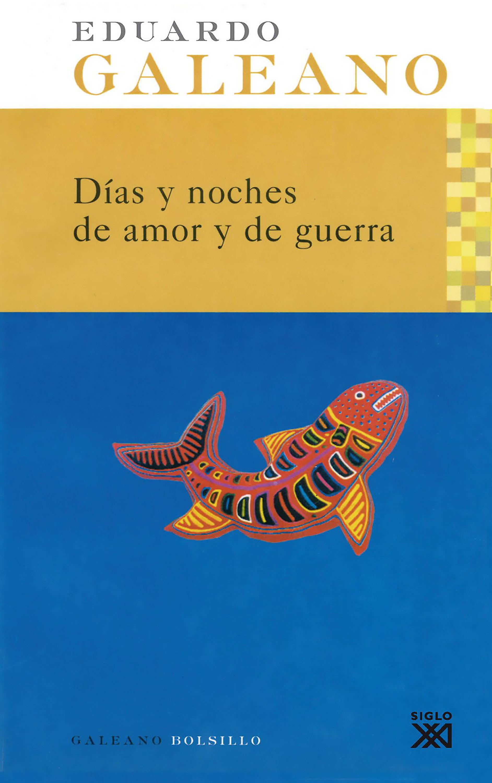 Eduardo H. Galeano Días y noches de amor y de guerra robyn donald guerra de amor