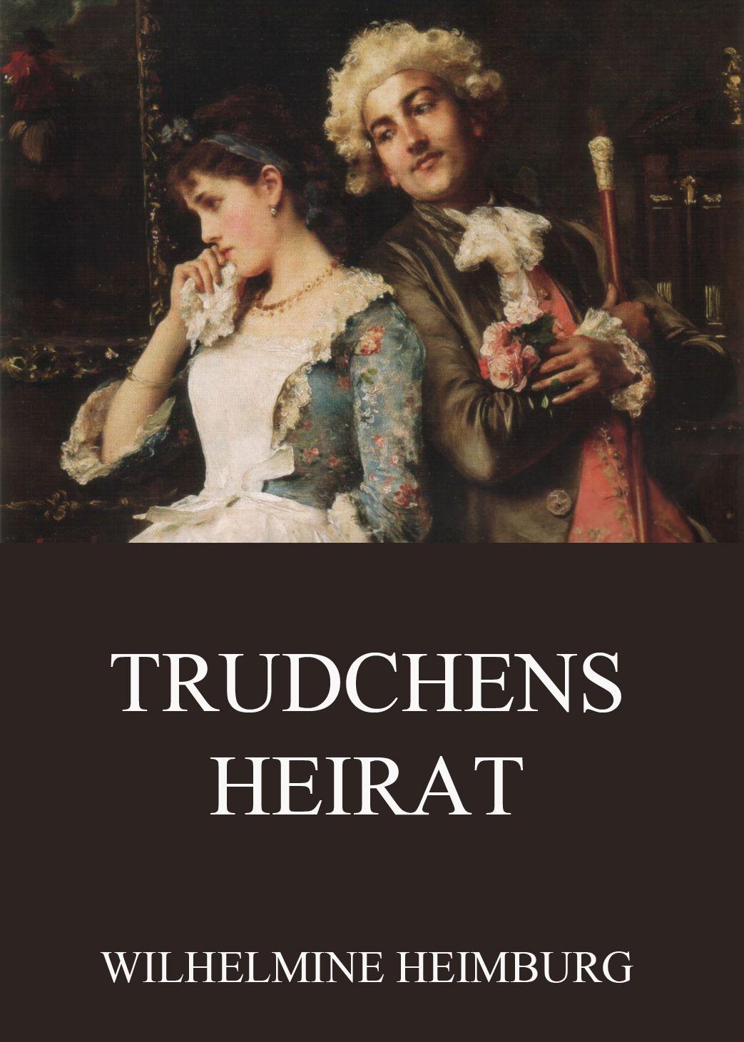Wilhelmine Heimburg Trudchens Heirat