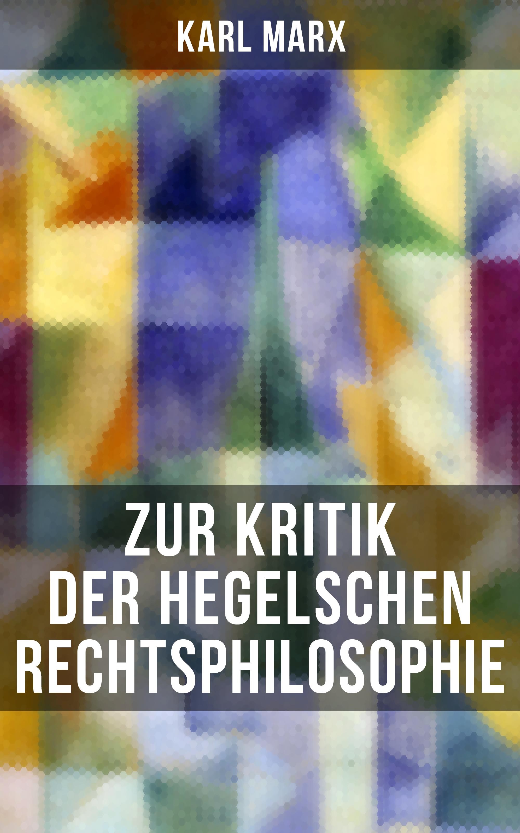 Karl Marx Karl Marx: Zur Kritik der Hegelschen Rechtsphilosophie