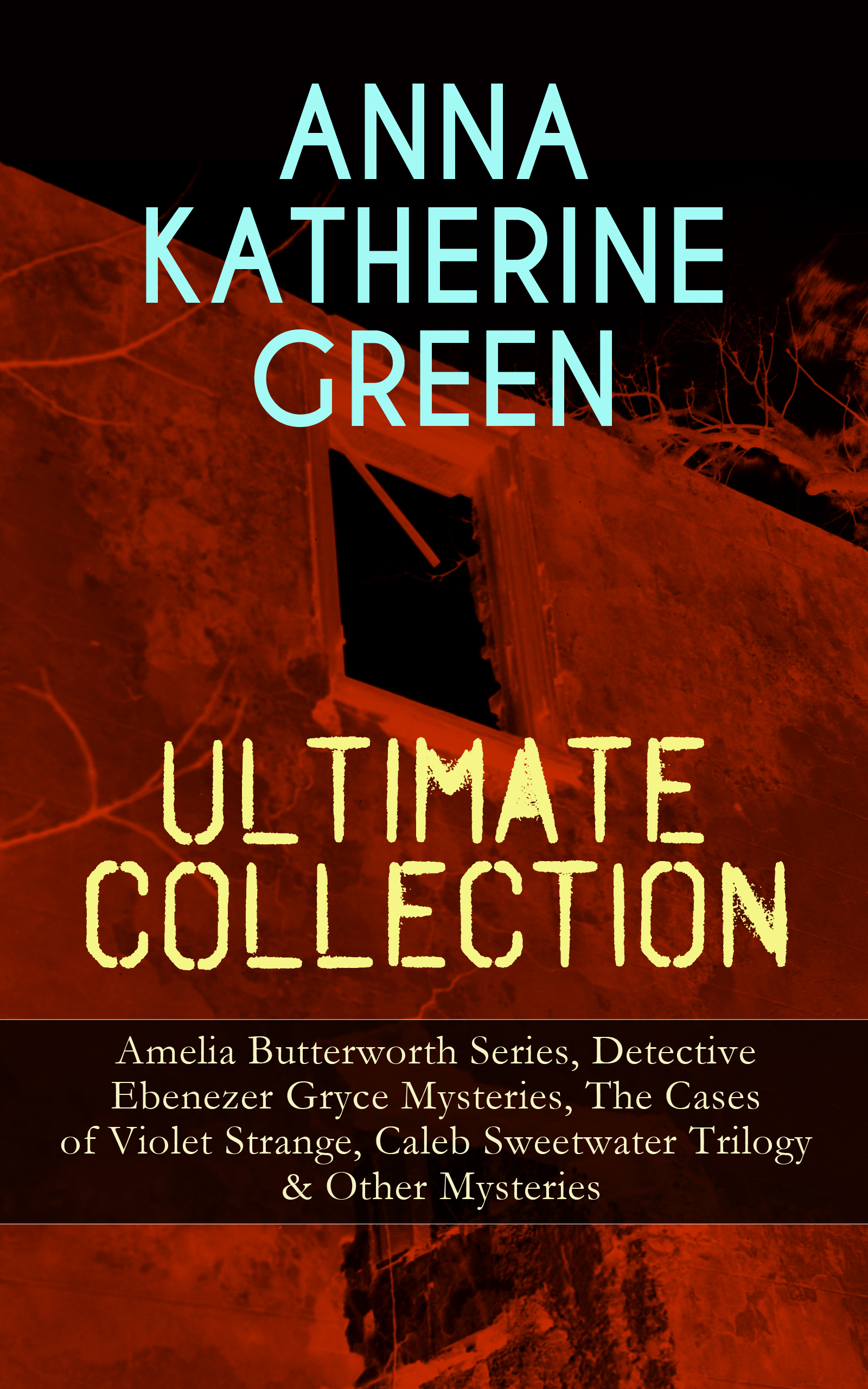 цена на Anna Katharine Green ANNA KATHERINE GREEN Ultimate Collection: Amelia Butterworth Series, Detective Ebenezer Gryce Mysteries, The Cases of Violet Strange, Caleb Sweetwater Trilogy & Other Mysteries