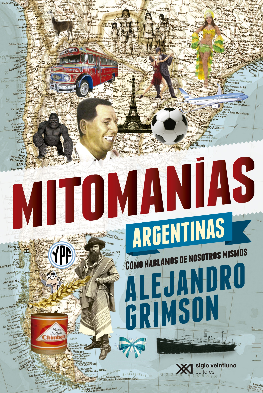 Alejandro Grimson Mitomanías argentinas
