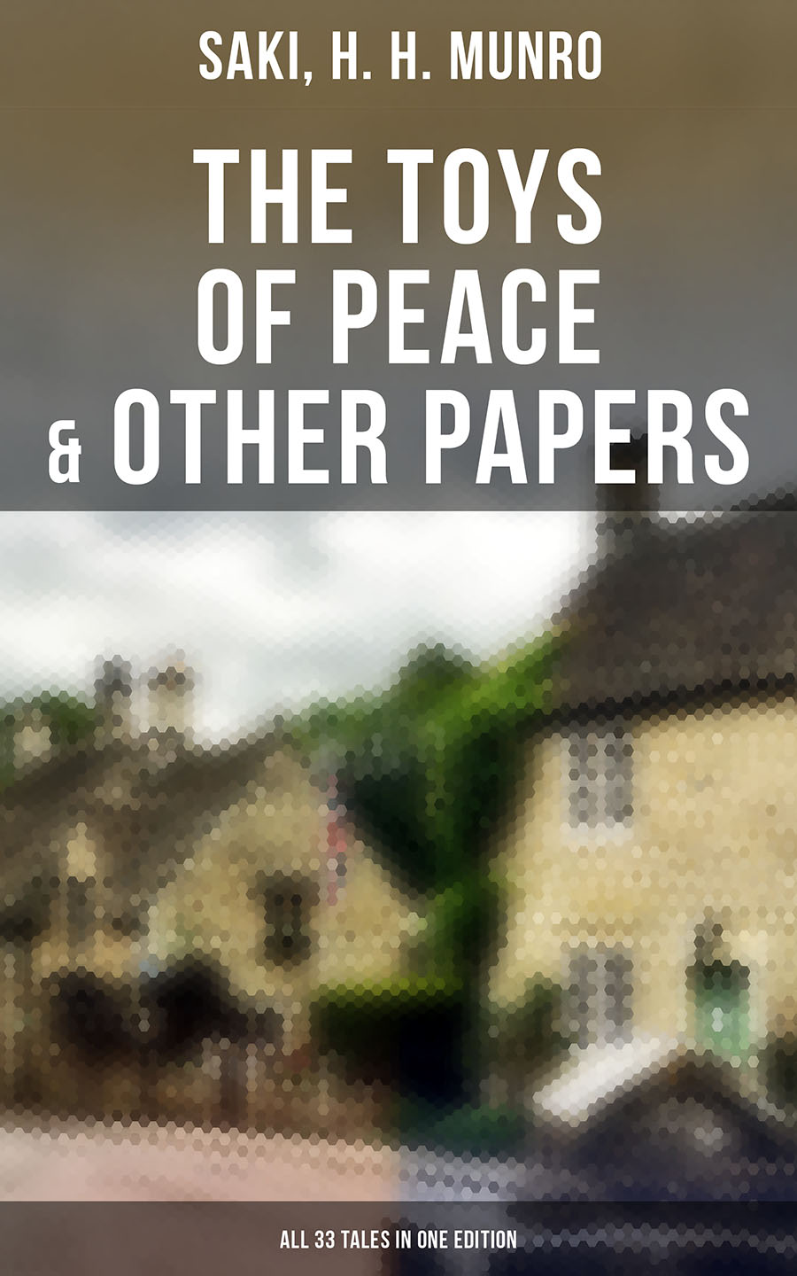 Saki, H. H. Munro The Toys of Peace & Other Papers: All 33 Tales in One Edition h gardner in defence of the imagination