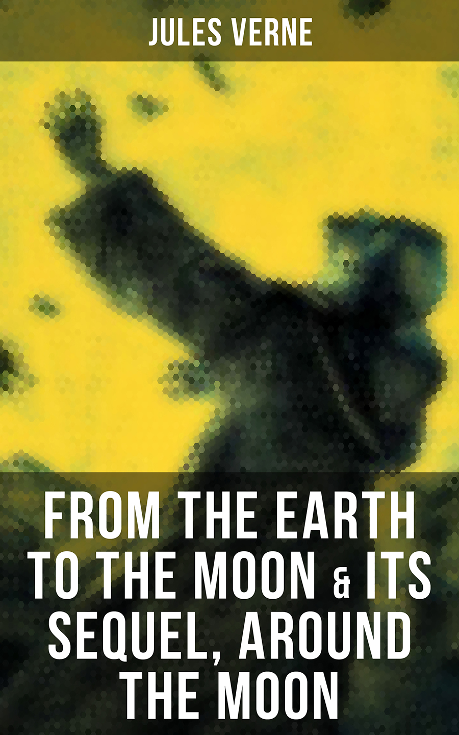 Жюль Верн FROM THE EARTH TO THE MOON & Its Sequel, Around the Moon electrelane electrelane rock it to the moon