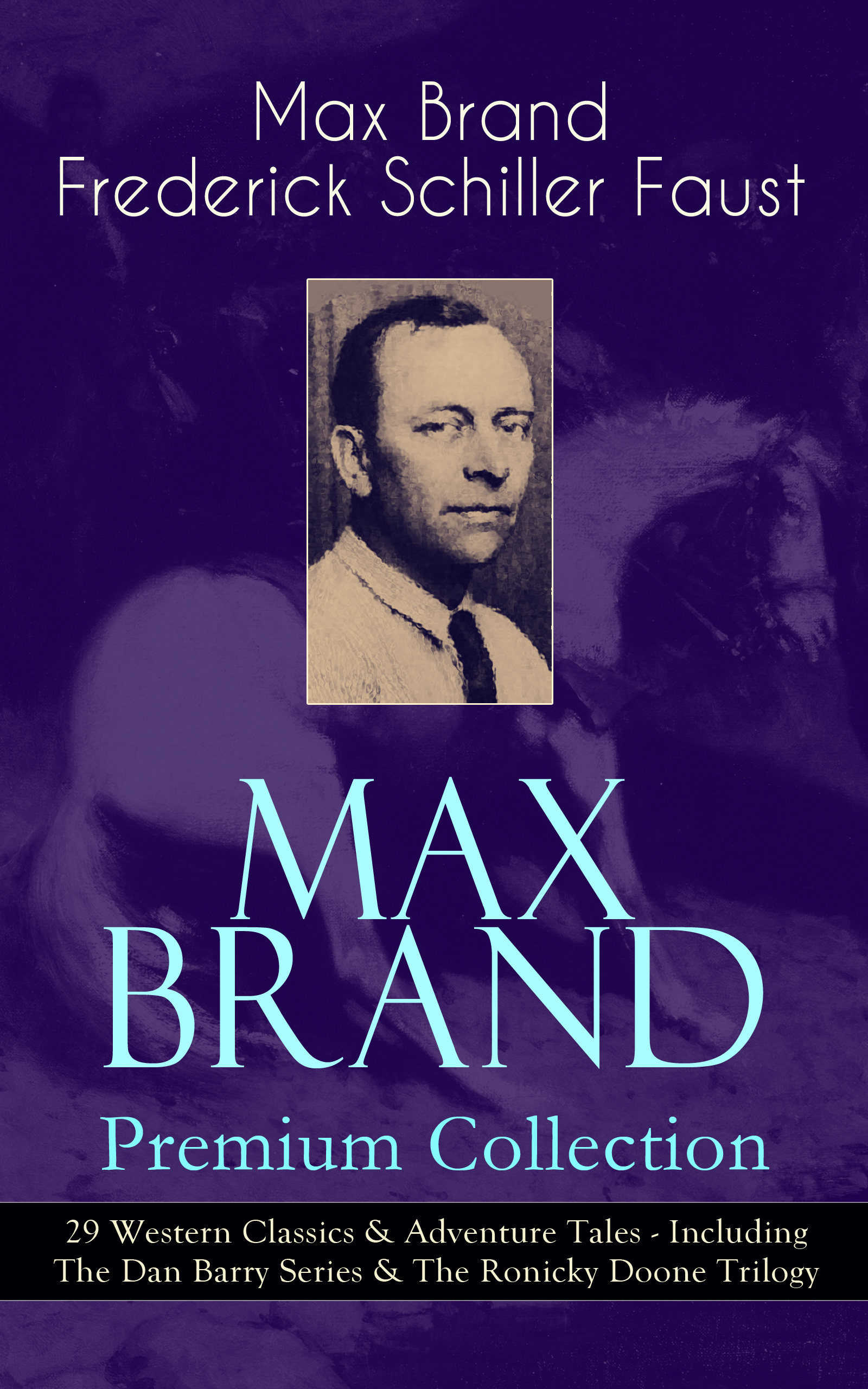 Max Brand MAX BRAND Premium Collection: 29 Western Classics & Adventure Tales - Including The Dan Barry Series & The Ronicky Doone Trilogy max brand donnegan